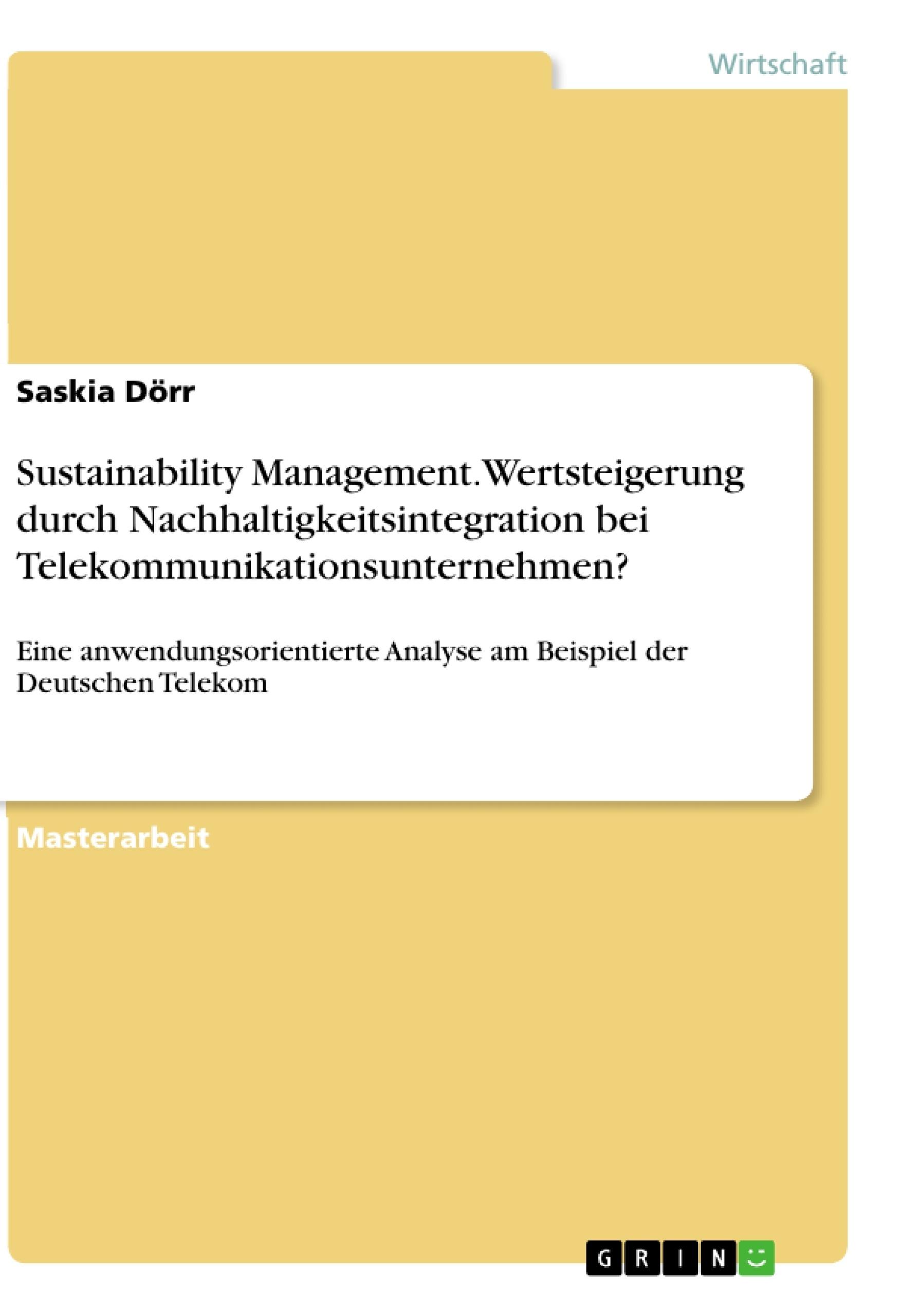 Titel: Sustainability Management. Wertsteigerung durch Nachhaltigkeitsintegration bei Telekommunikationsunternehmen?