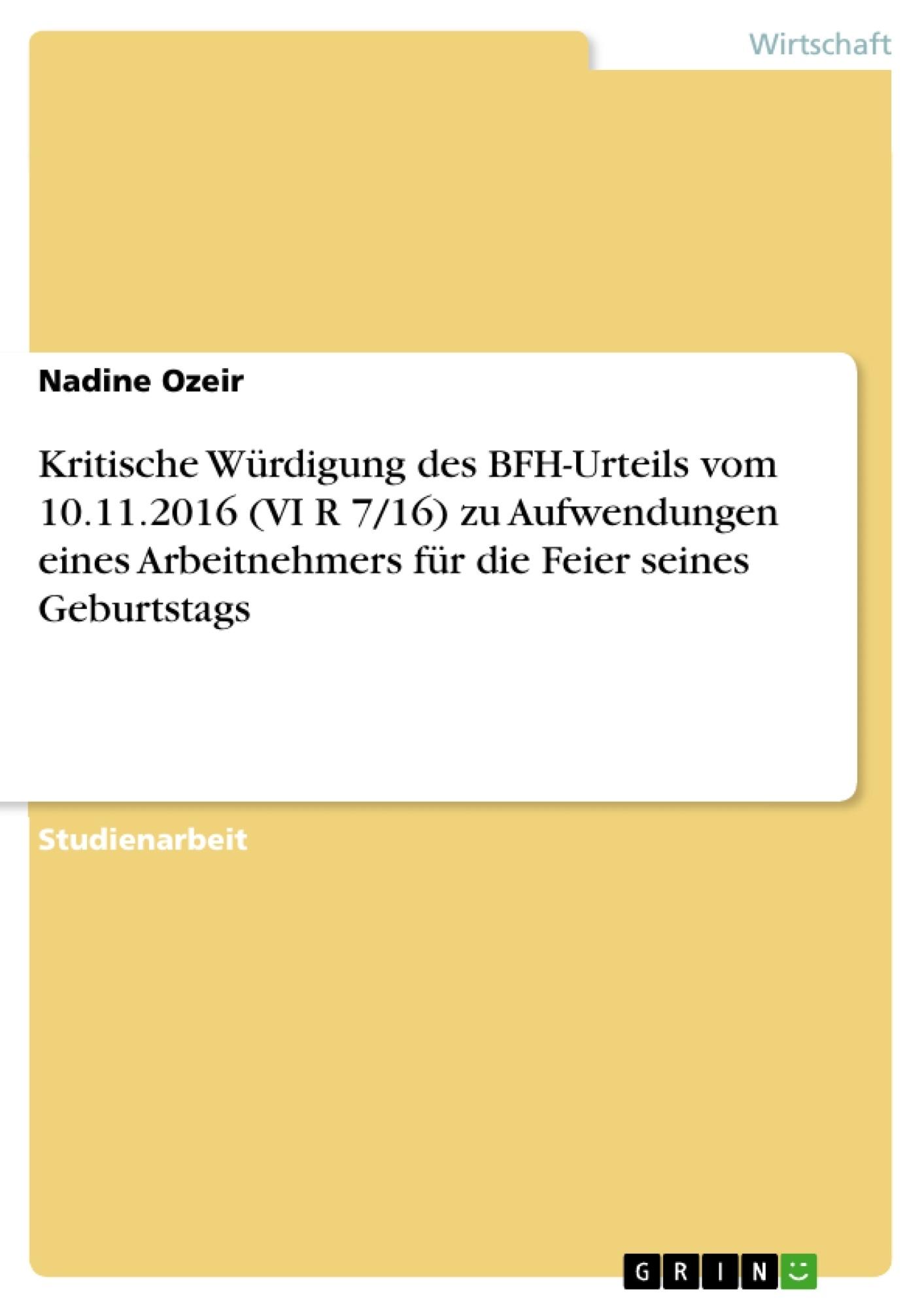 Titel: Kritische Würdigung des BFH-Urteils vom 10.11.2016 (VI R 7/16) zu Aufwendungen eines Arbeitnehmers für die Feier seines Geburtstags