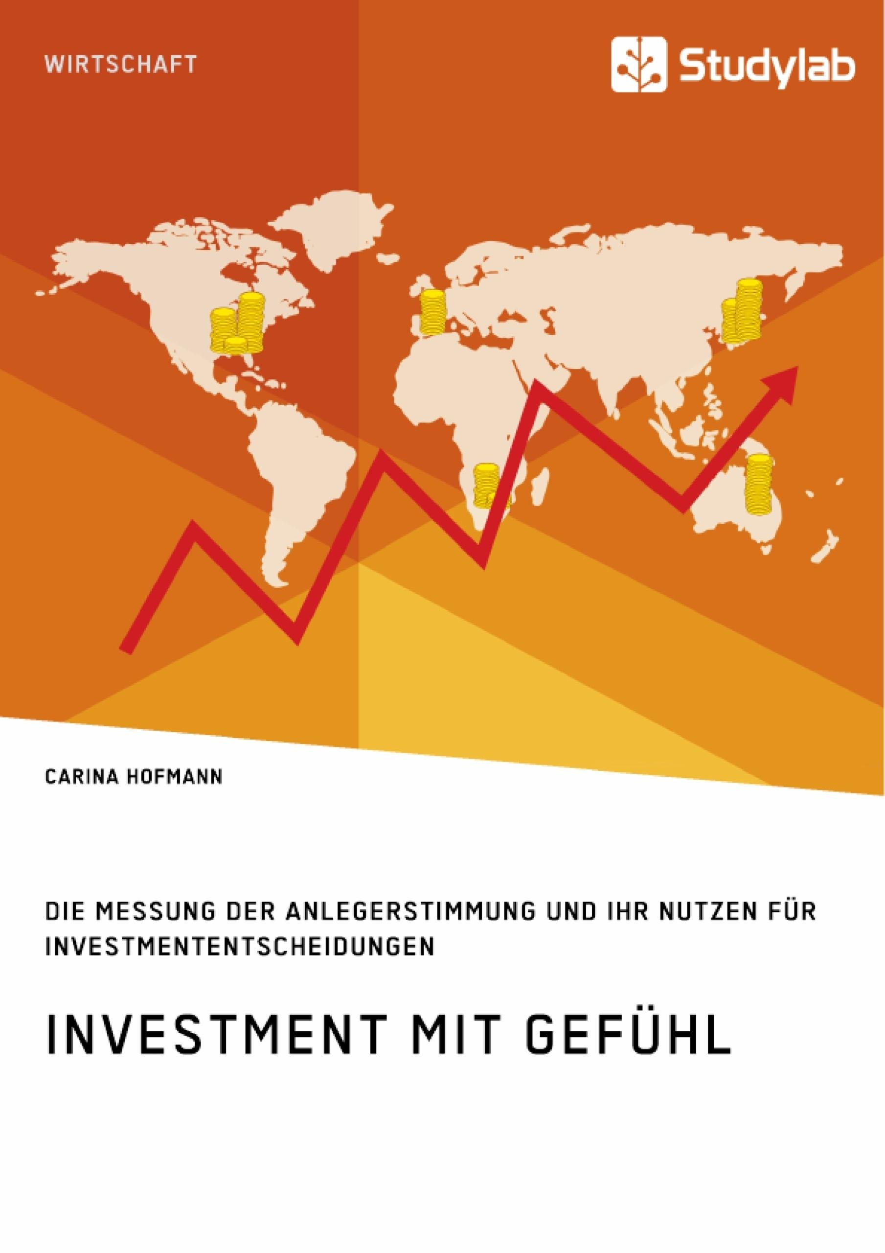 Titel: Investment mit Gefühl. Die Messung der Anlegerstimmung und ihr Nutzen für Investmententscheidungen