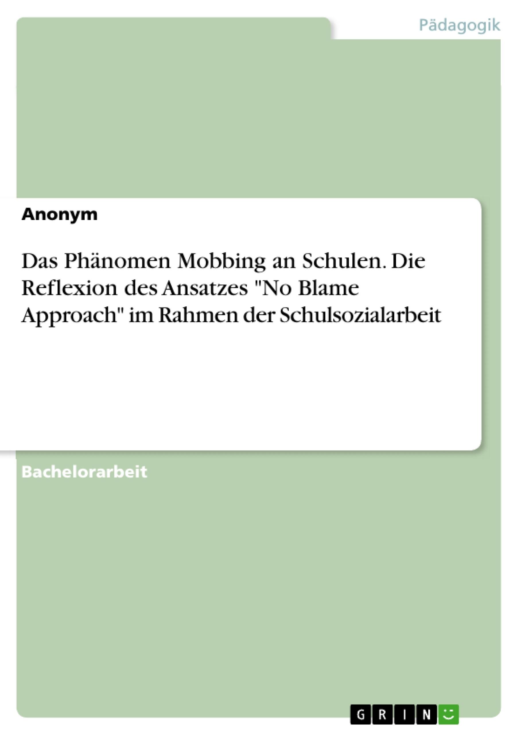 """Titel: Das Phänomen Mobbing an Schulen. Die Reflexion des Ansatzes """"No Blame Approach"""" im Rahmen der Schulsozialarbeit"""