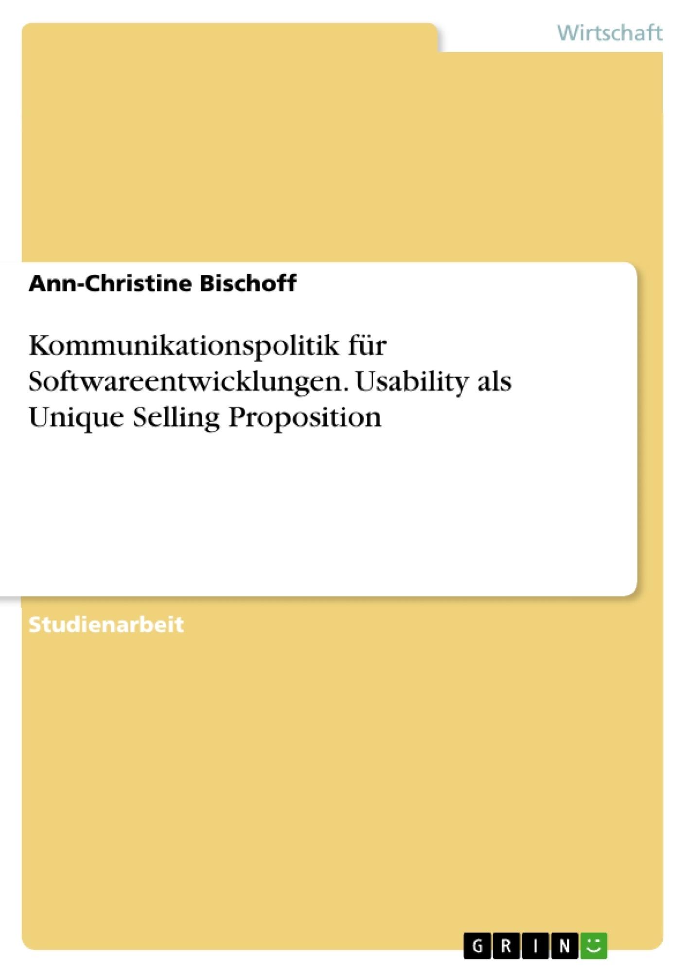 Titel: Kommunikationspolitik für Softwareentwicklungen. Usability als Unique Selling Proposition