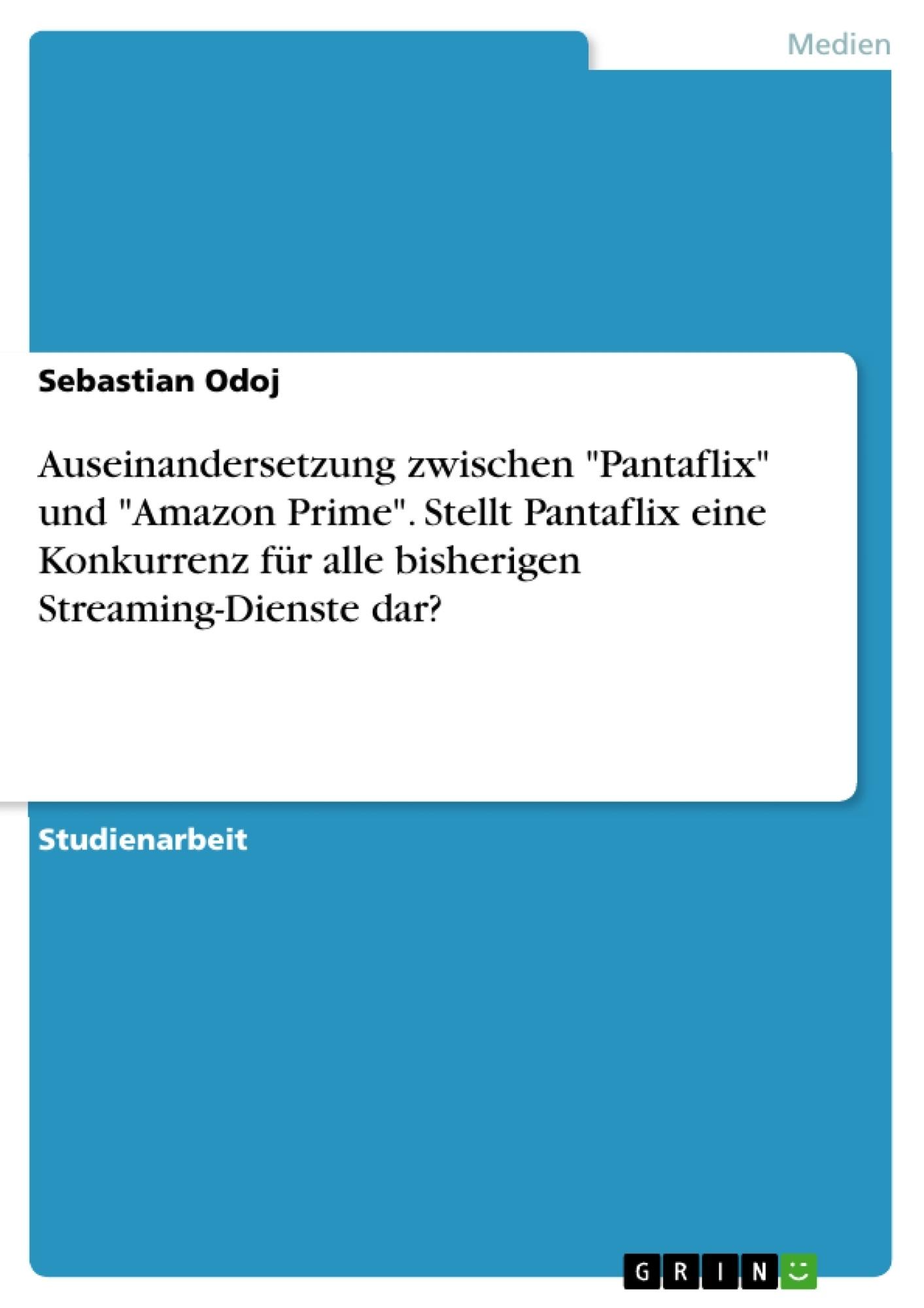 """Titel: Auseinandersetzung zwischen """"Pantaflix"""" und """"Amazon Prime"""". Stellt Pantaflix eine Konkurrenz für alle bisherigen Streaming-Dienste dar?"""