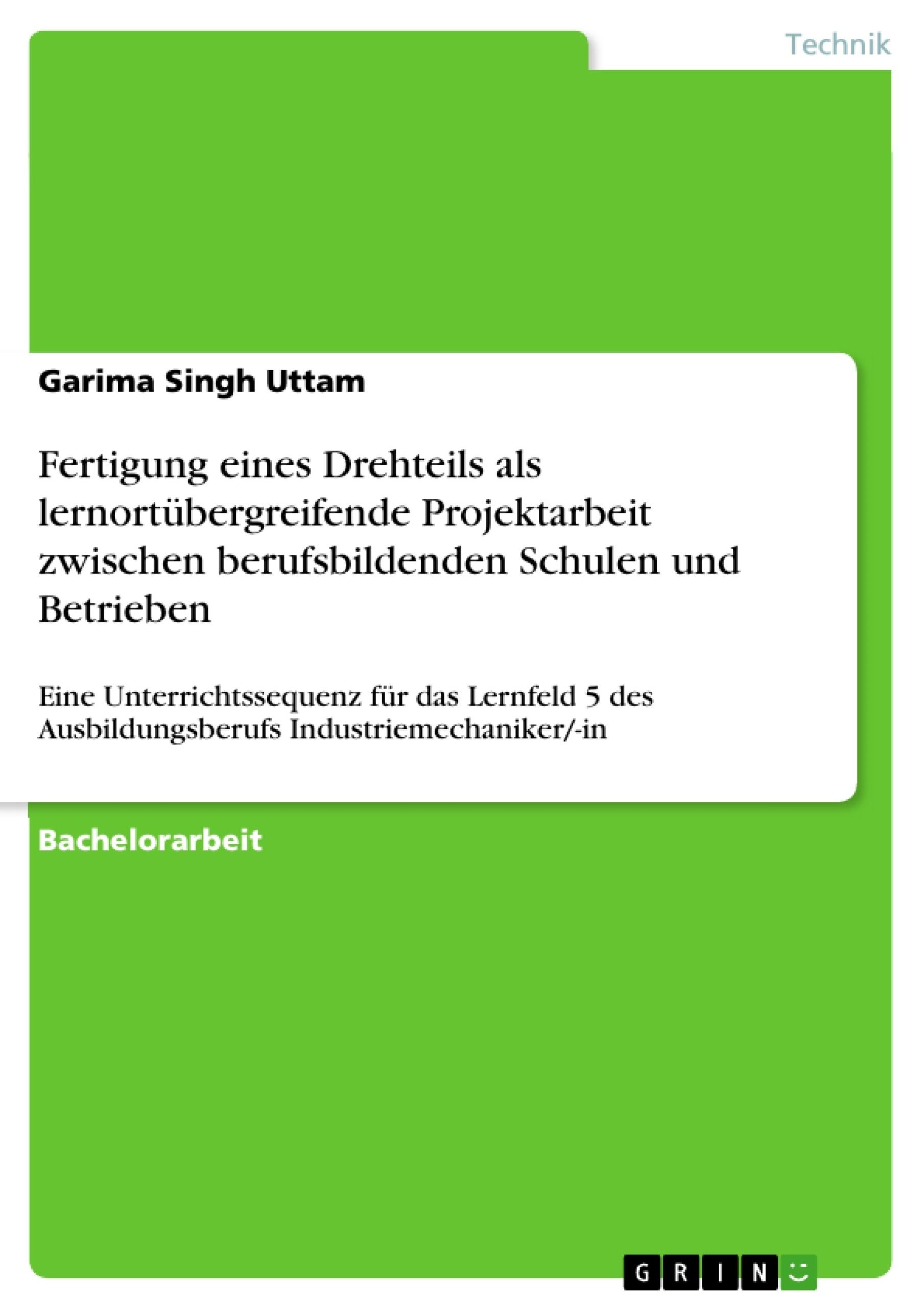 Titel: Fertigung eines Drehteils als lernortübergreifende Projektarbeit zwischen berufsbildenden Schulen und Betrieben