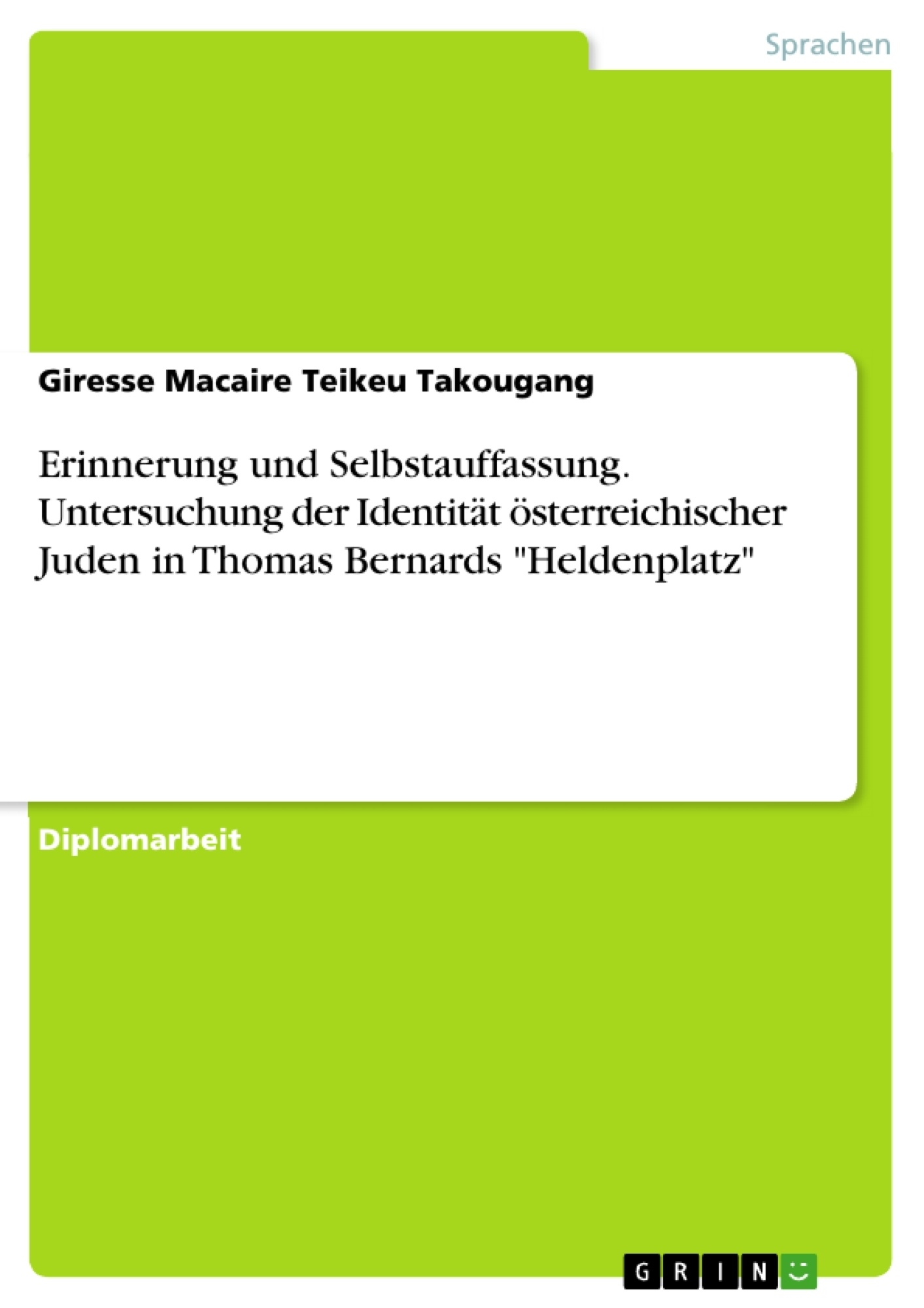 """Titel: Erinnerung und Selbstauffassung. Untersuchung der Identität österreichischer Juden in Thomas Bernards """"Heldenplatz"""""""