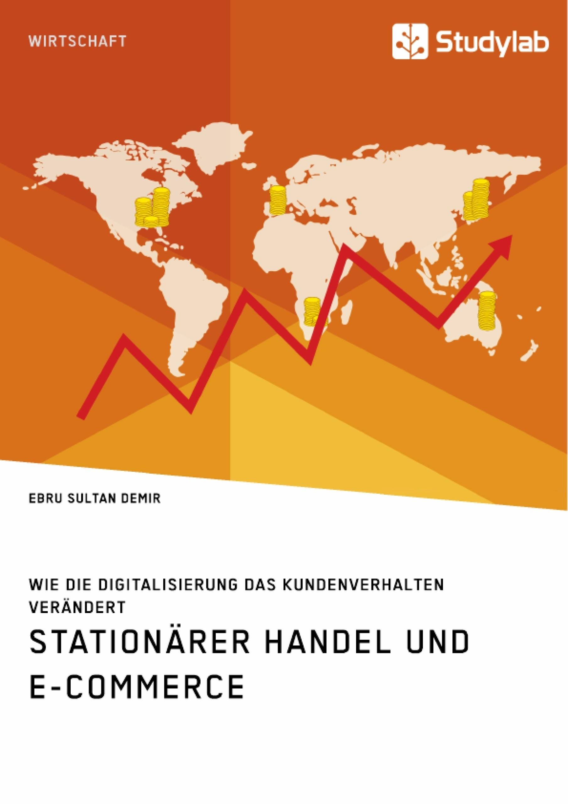 Titel: Stationärer Handel und E-Commerce. Wie die Digitalisierung das Kundenverhalten verändert