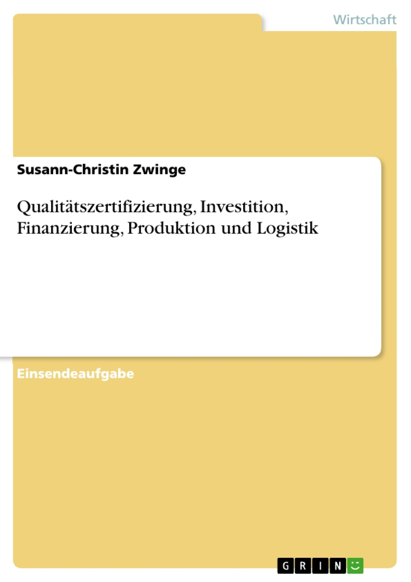 Titel: Qualitätszertifizierung, Investition, Finanzierung, Produktion und Logistik