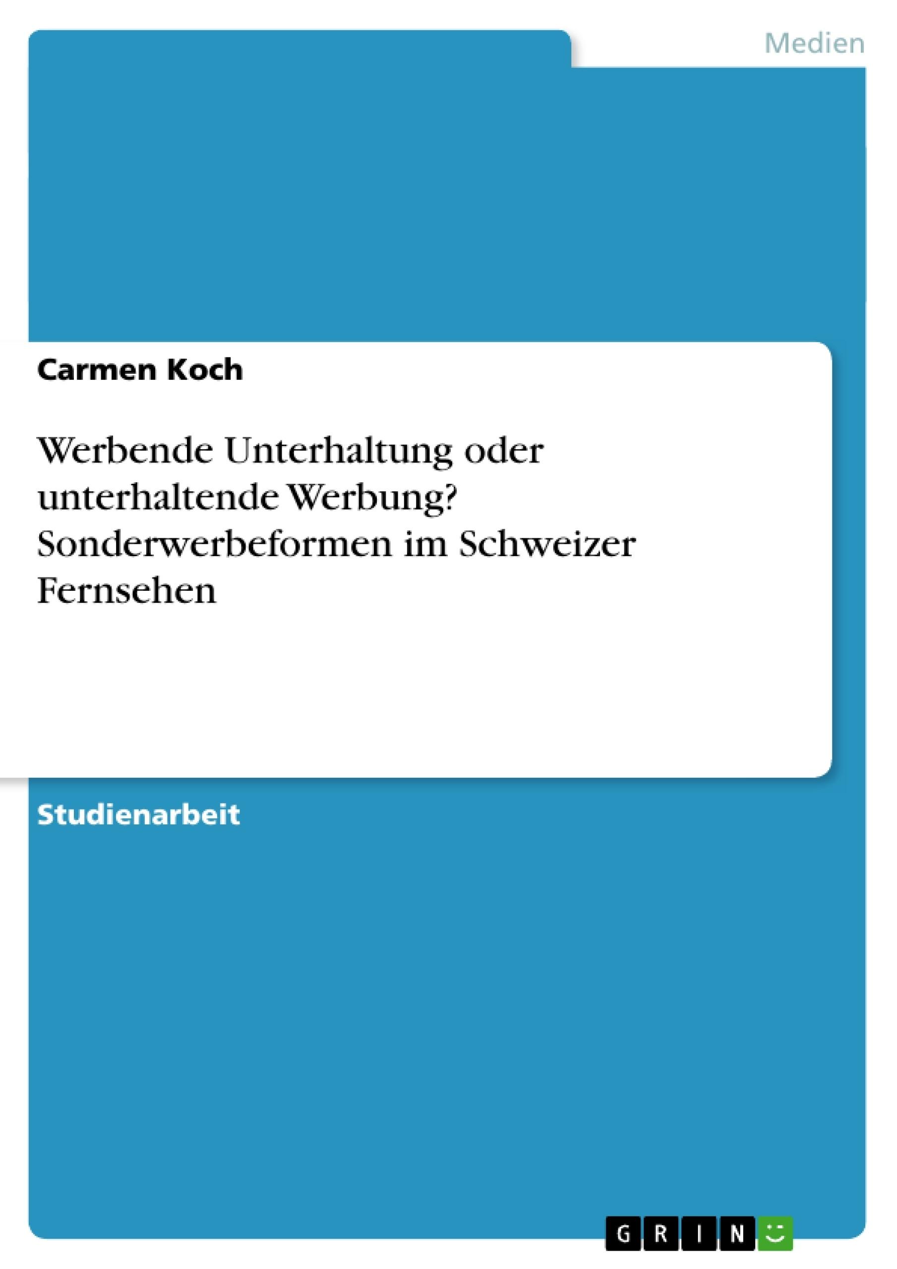 Titel: Werbende Unterhaltung oder unterhaltende Werbung? Sonderwerbeformen im Schweizer Fernsehen
