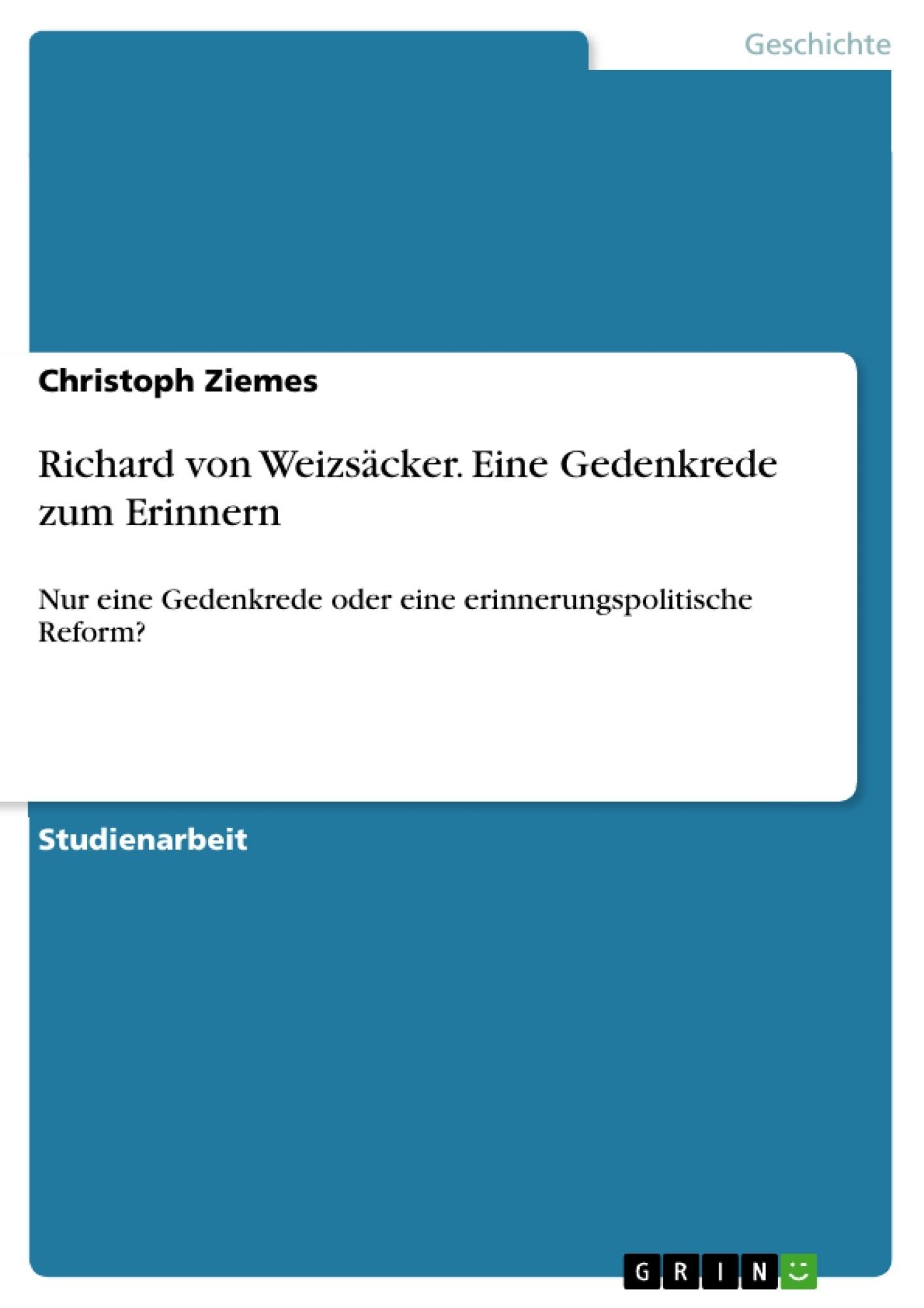 Titel: Richard von Weizsäcker. Eine Gedenkrede zum Erinnern
