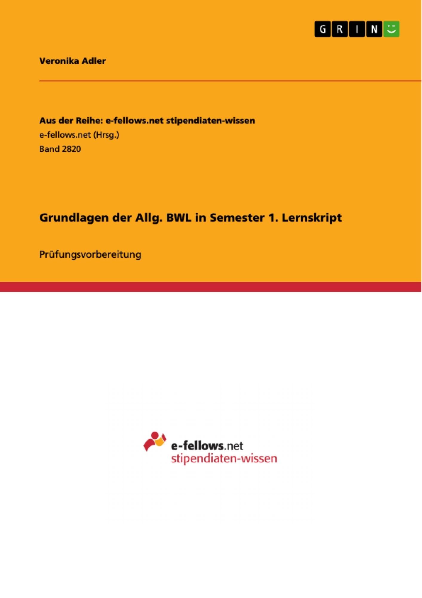 Titel: Grundlagen der Allg. BWL in Semester 1. Lernskript