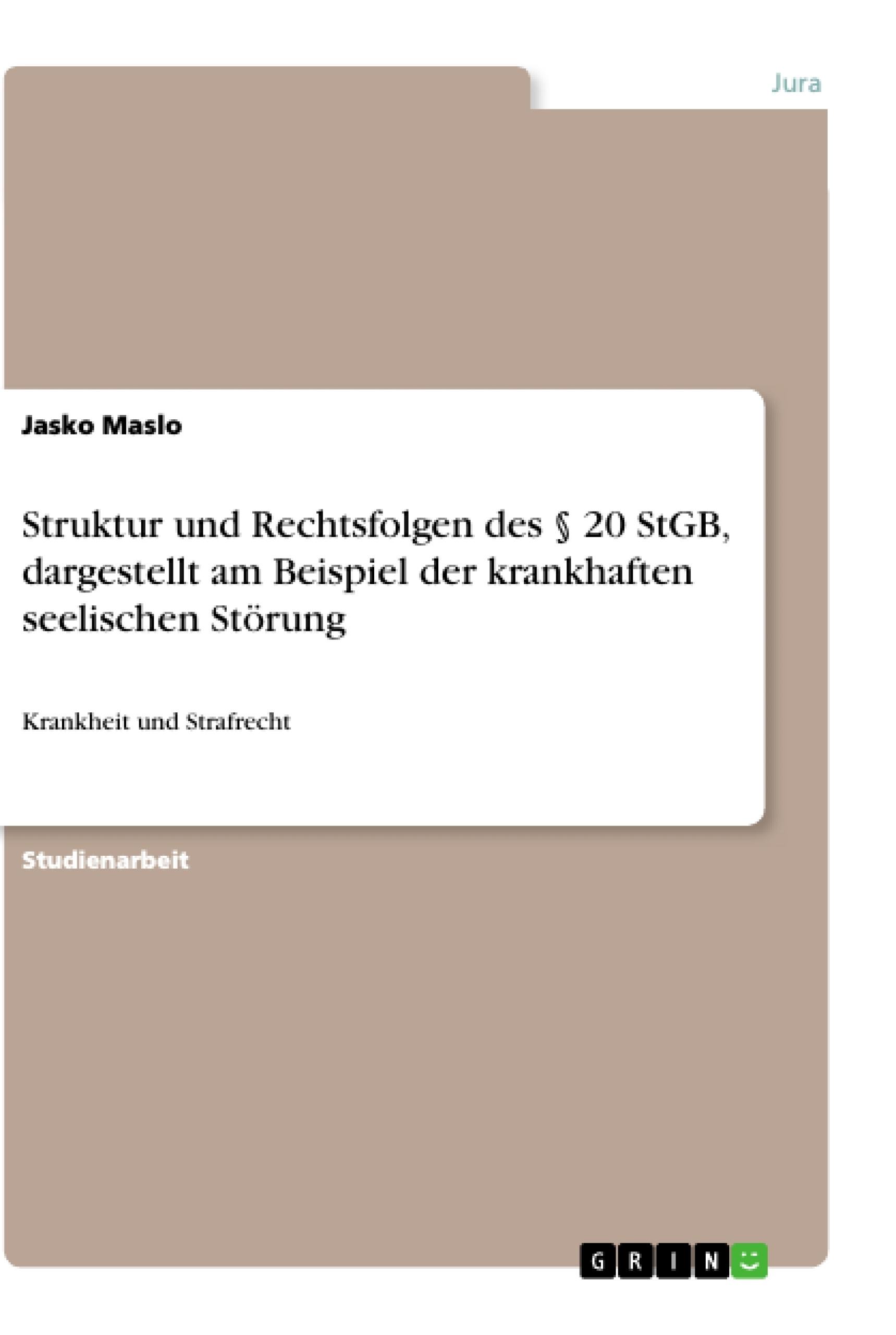 Titel: Struktur und Rechtsfolgen des § 20 StGB, dargestellt am Beispiel der krankhaften seelischen Störung