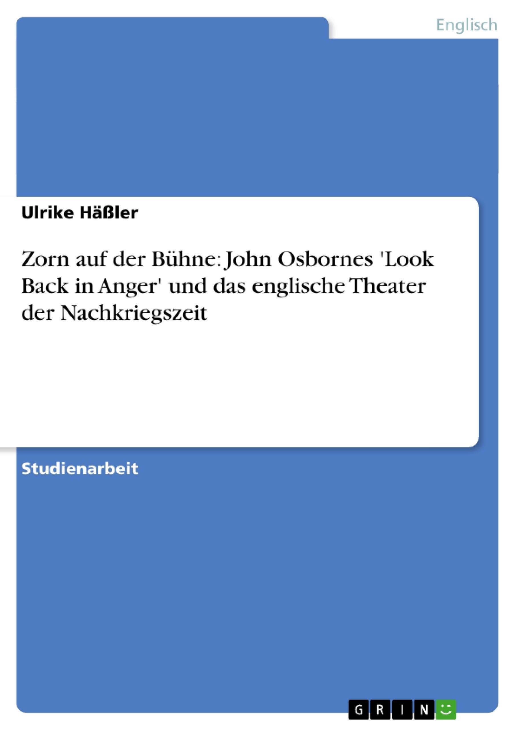 Titel: Zorn auf der Bühne: John Osbornes 'Look Back in Anger' und das englische Theater der Nachkriegszeit