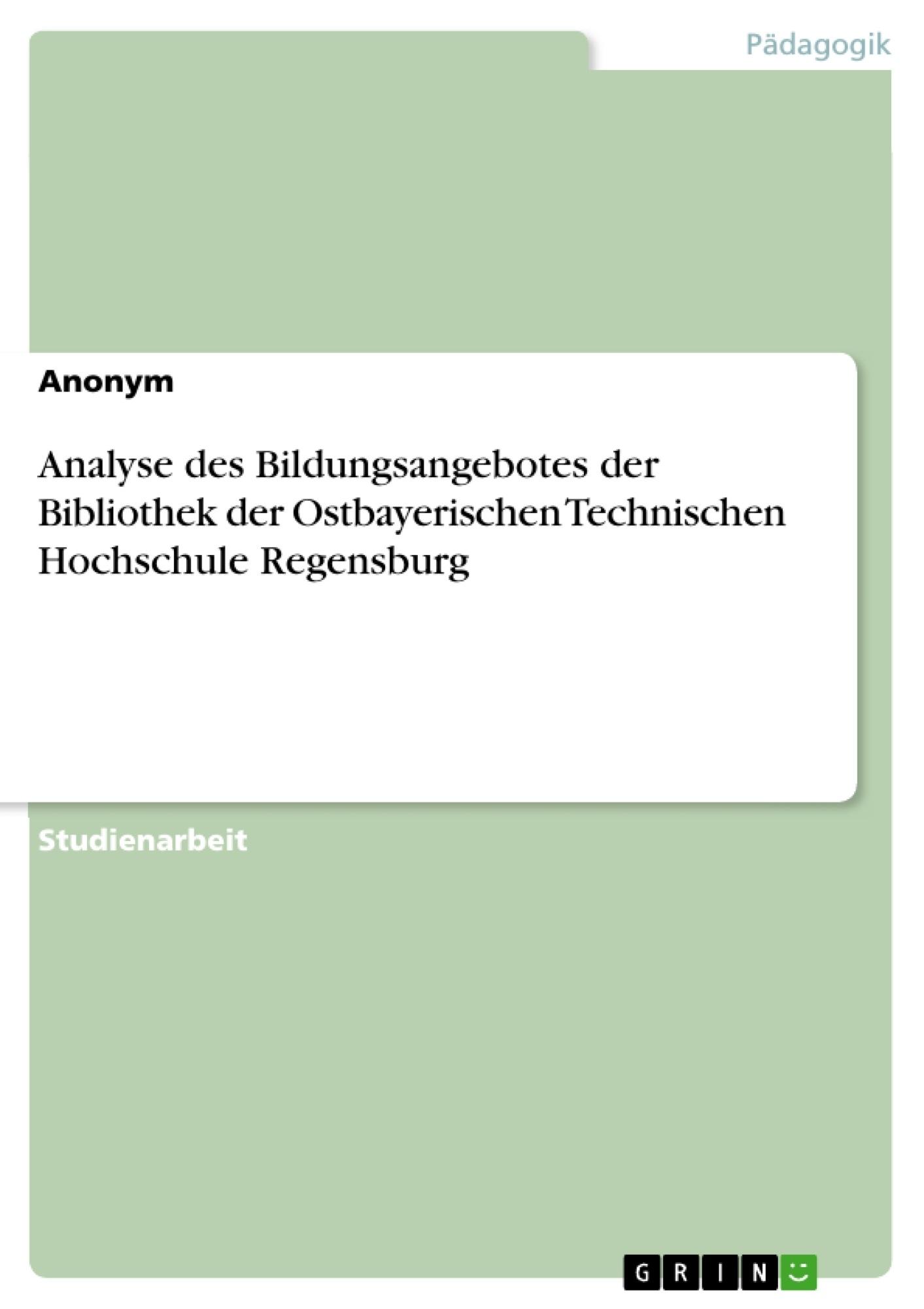 Titel: Analyse des Bildungsangebotes der Bibliothek der Ostbayerischen Technischen Hochschule Regensburg