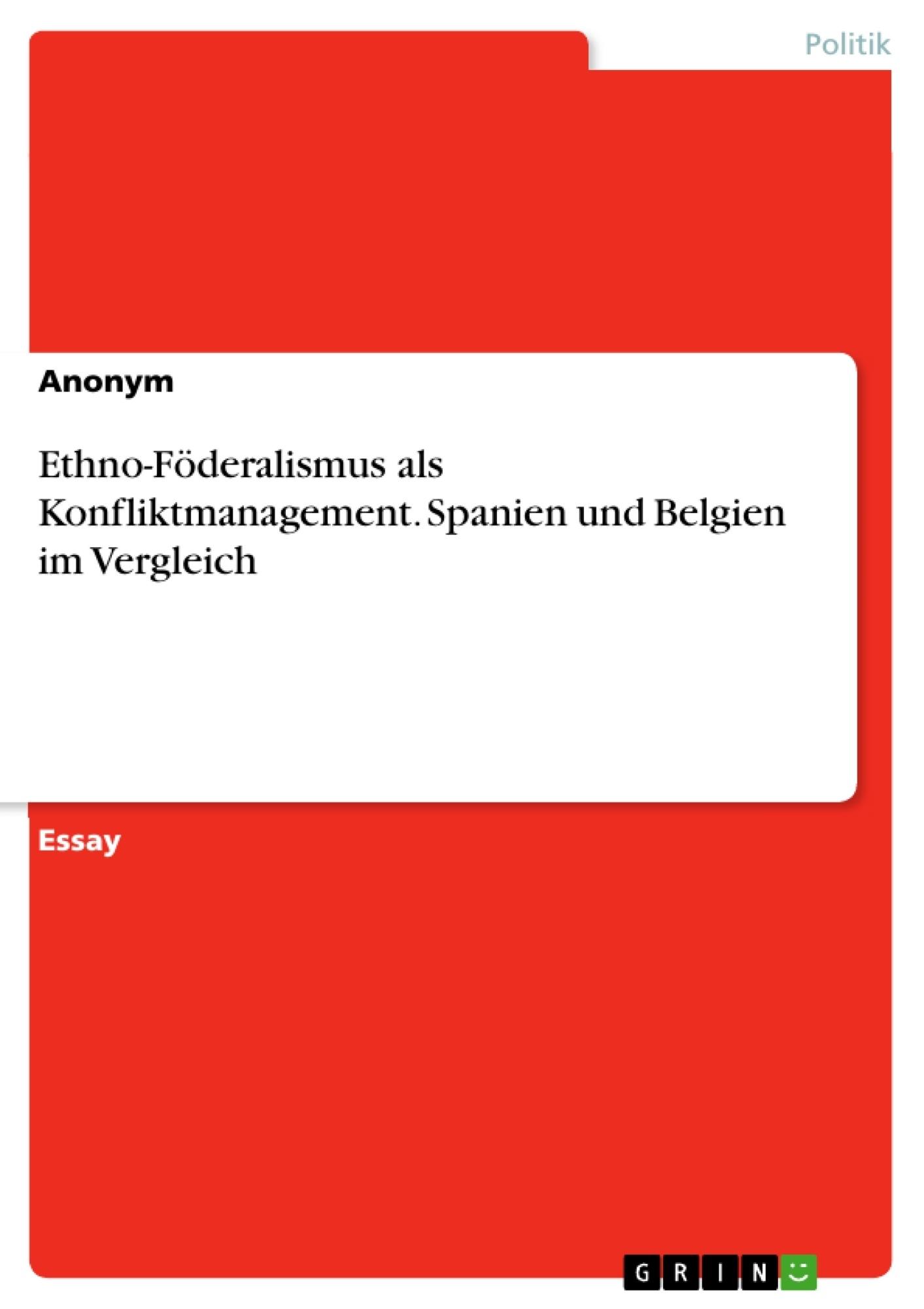 Titel: Ethno-Föderalismus als Konfliktmanagement. Spanien und Belgien im Vergleich