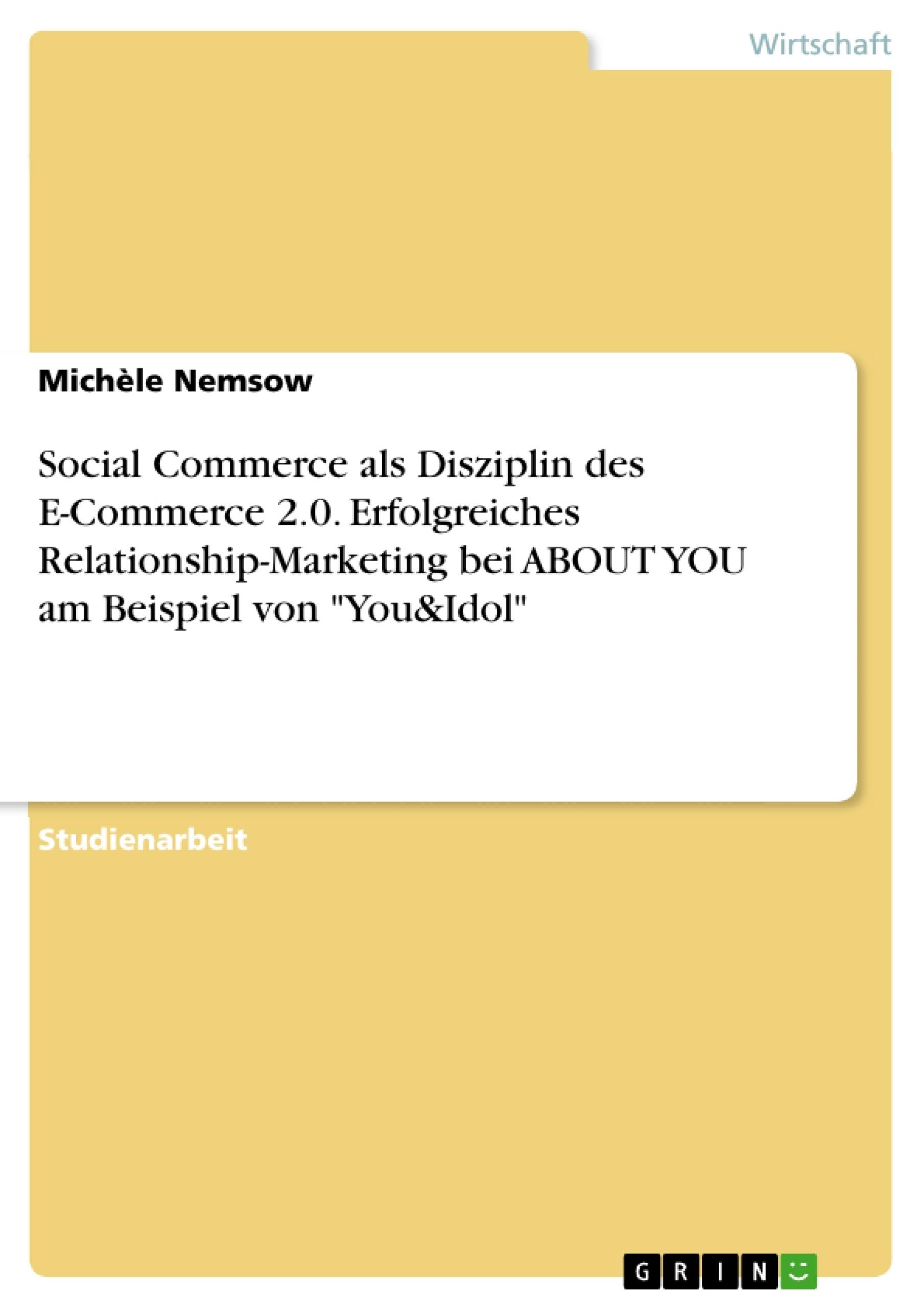 "Titel: Social Commerce als Disziplin des E-Commerce 2.0. Erfolgreiches Relationship-Marketing bei ABOUT YOU am Beispiel von ""You&Idol"""