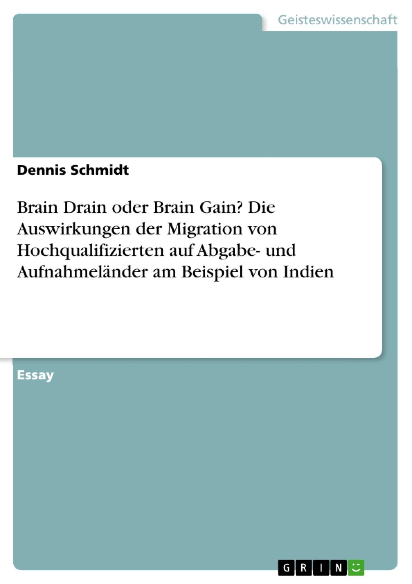 Titel: Brain Drain oder Brain Gain? Die Auswirkungen der Migration von Hochqualifizierten auf Abgabe- und Aufnahmeländer am Beispiel von Indien