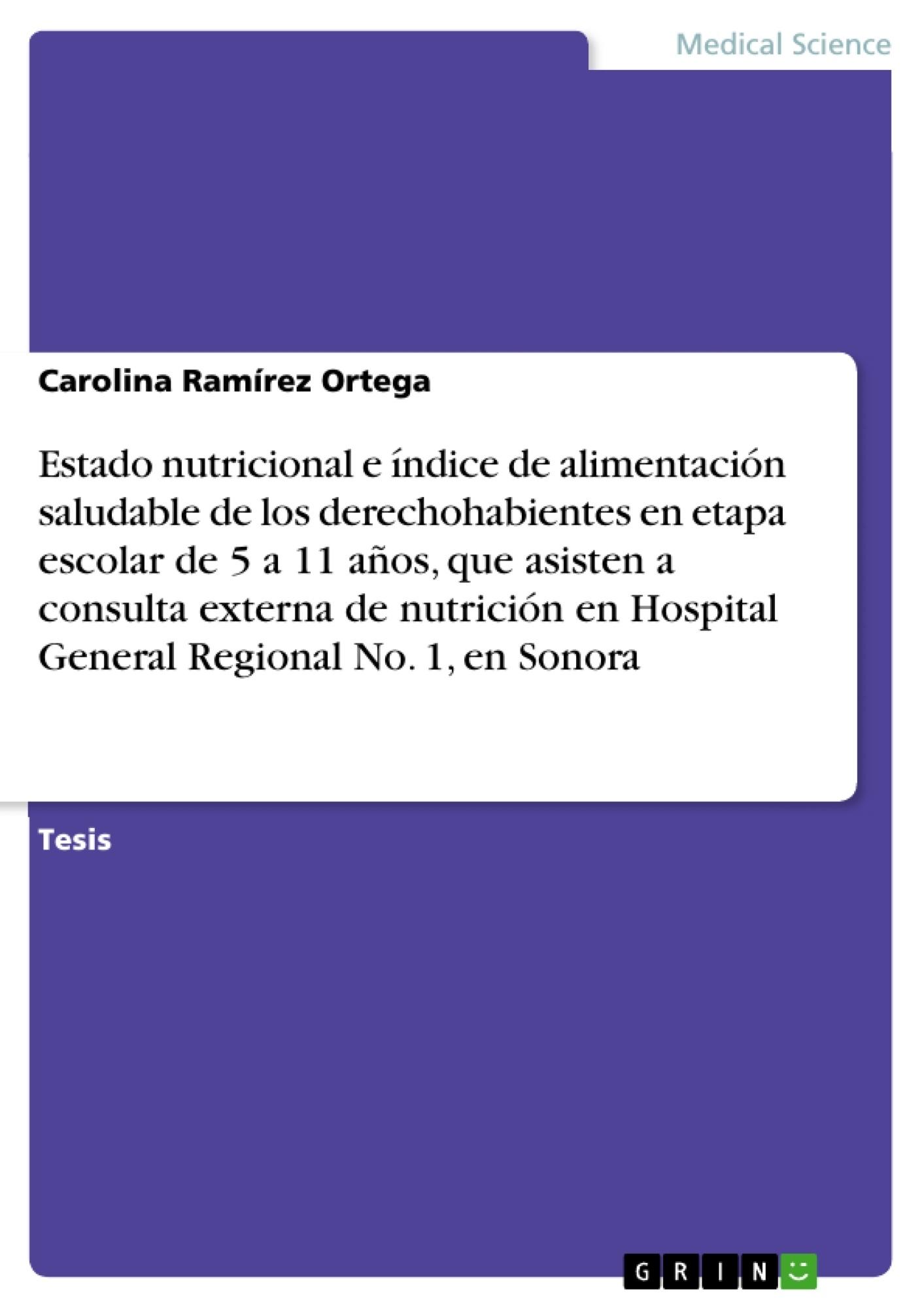 Título: Estado nutricional e índice de alimentación saludable de los derechohabientes en etapa escolar de 5 a 11 años, que asisten a consulta externa de nutrición en Hospital General Regional No. 1, en Sonora