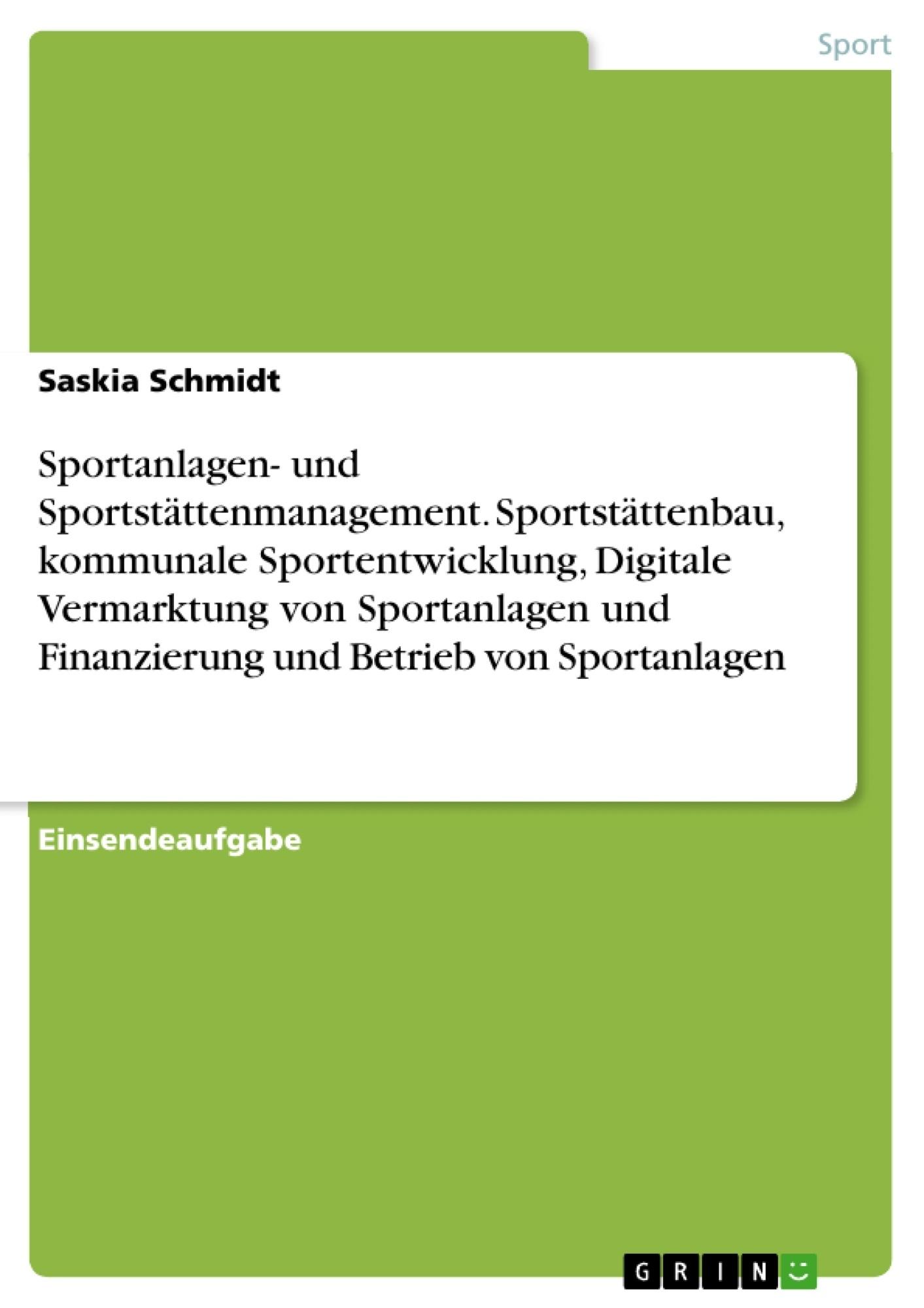 Titel: Sportanlagen- und Sportstättenmanagement. Sportstättenbau, kommunale Sportentwicklung, Digitale Vermarktung von Sportanlagen und Finanzierung und Betrieb von Sportanlagen