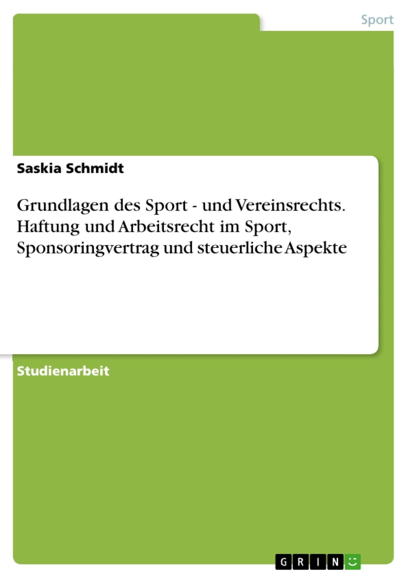 Titel: Grundlagen des Sport - und Vereinsrechts. Haftung und Arbeitsrecht im Sport, Sponsoringvertrag und steuerliche Aspekte