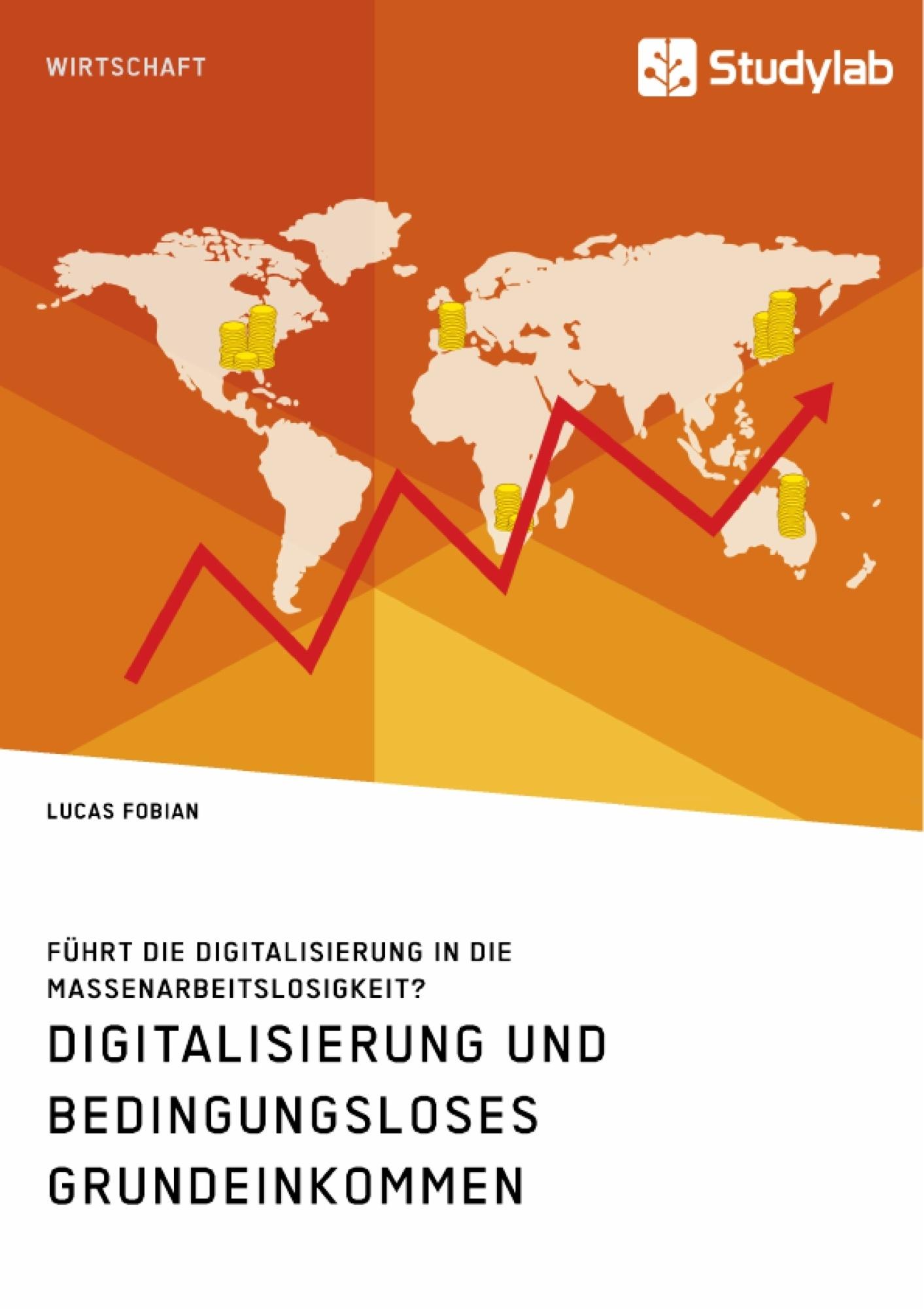 Titel: Digitalisierung und bedingungsloses Grundeinkommen. Führt die Digitalisierung in die Massenarbeitslosigkeit?