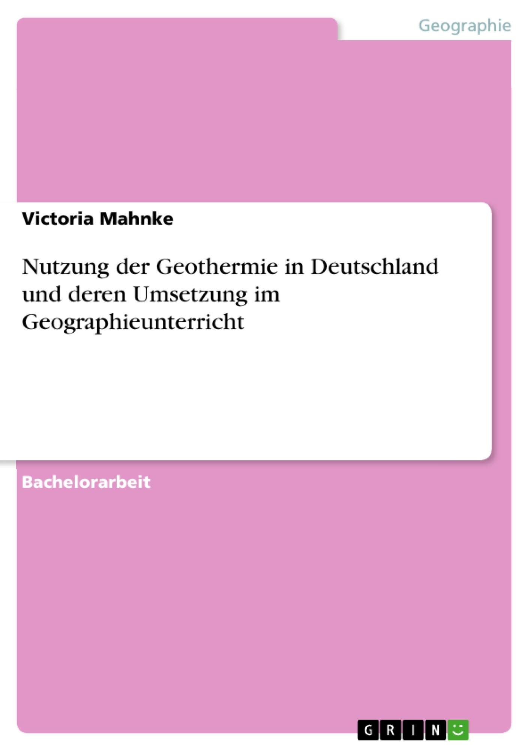 Titel: Nutzung der Geothermie in Deutschland und deren Umsetzung im Geographieunterricht