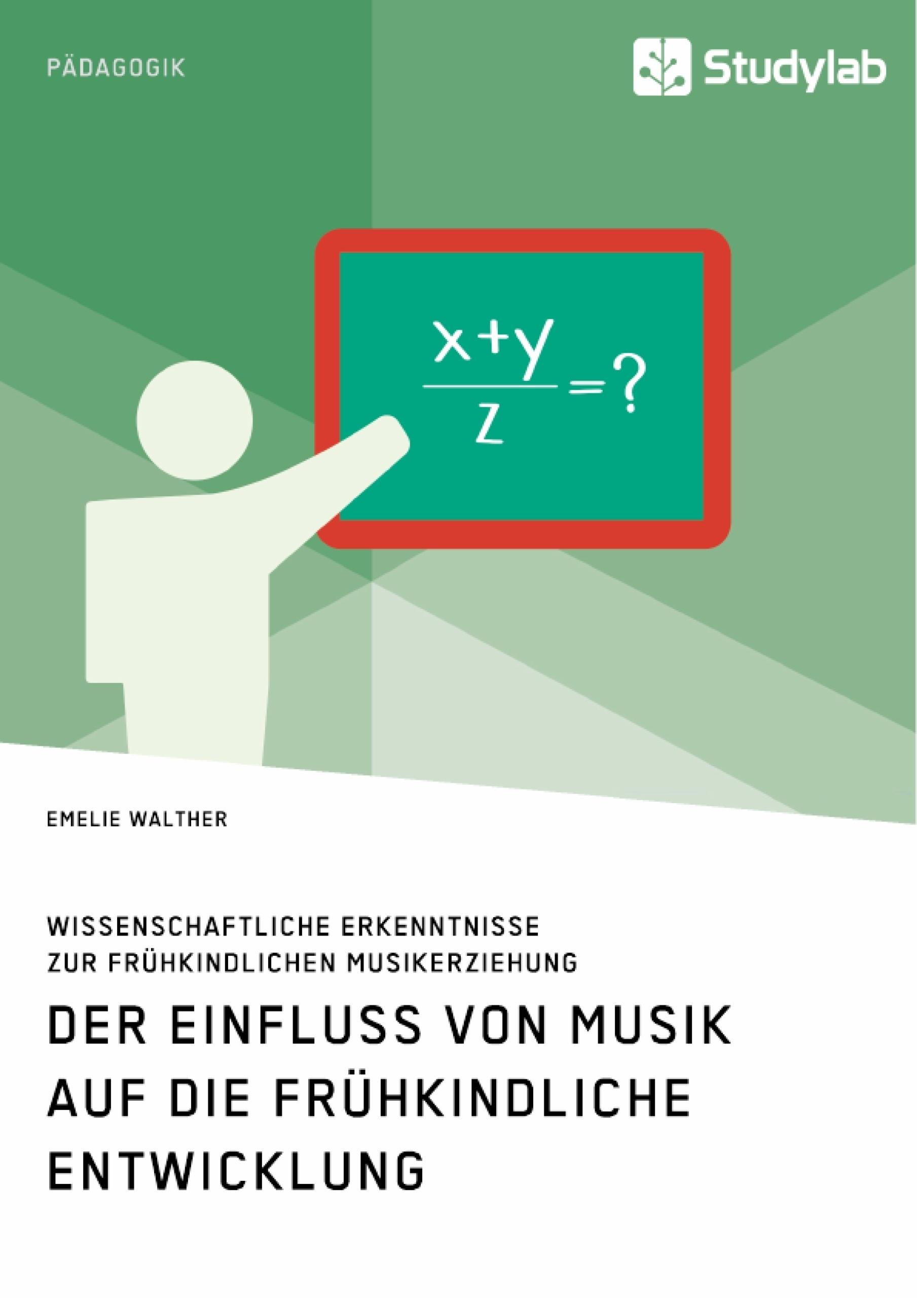 Titel: Der Einfluss von Musik auf die frühkindliche Entwicklung. Wissenschaftliche Erkenntnisse zur frühkindlichen Musikerziehung