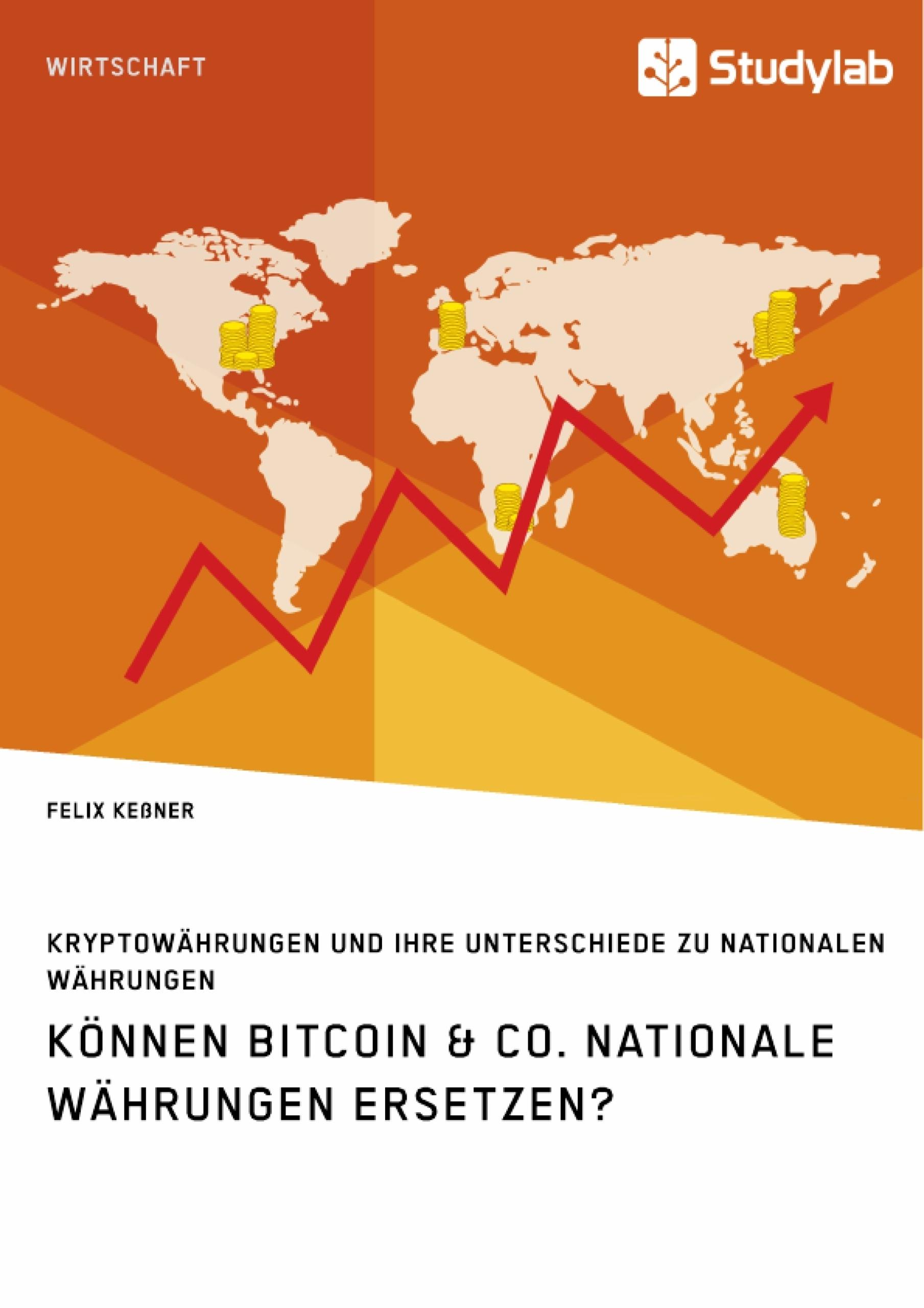 Titel: Können Bitcoin & Co. nationale Währungen ersetzen? Kryptowährungen und ihre Unterschiede zu nationalen Währungen