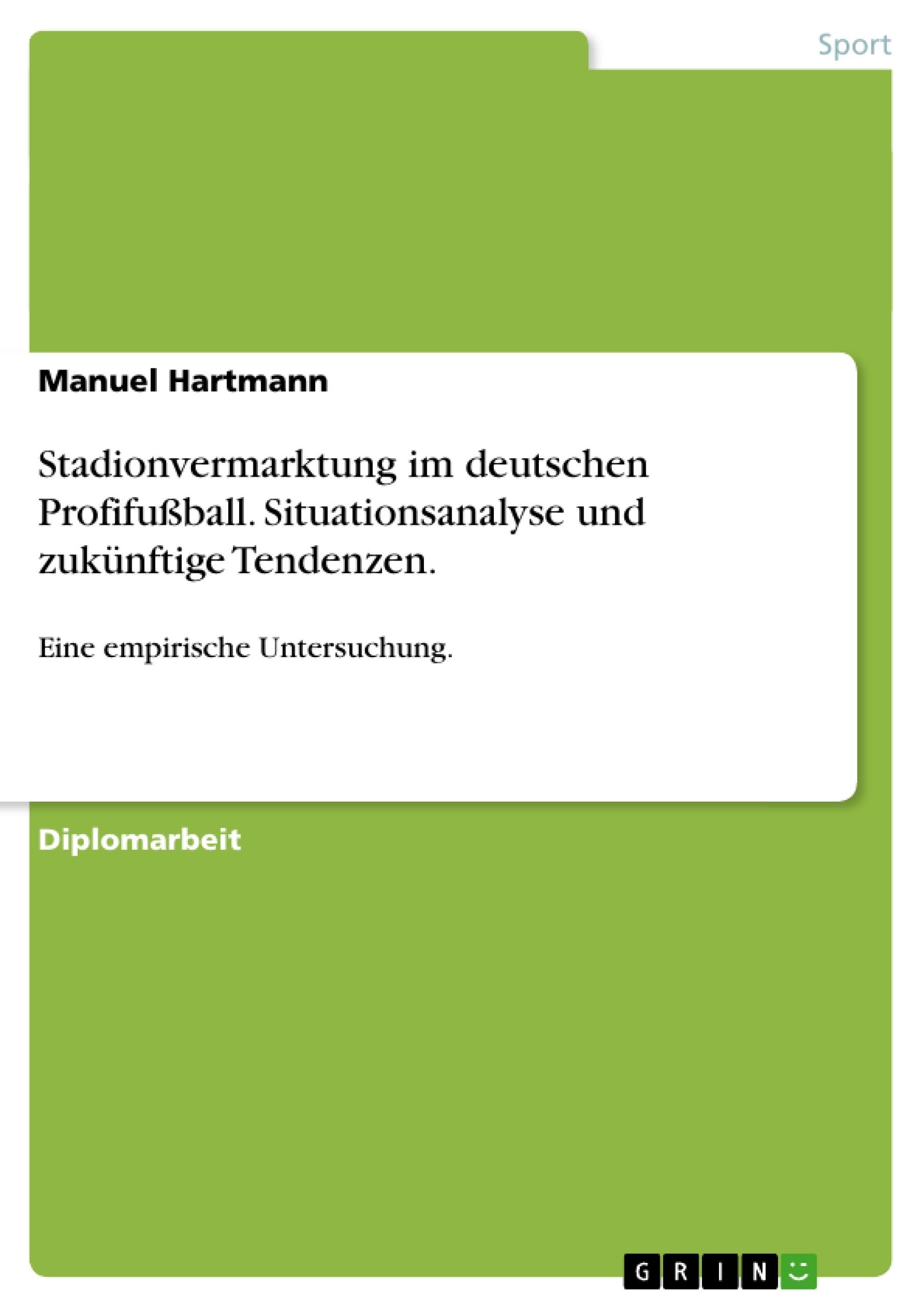 Titel: Stadionvermarktung im deutschen Profifußball. Situationsanalyse und zukünftige Tendenzen.