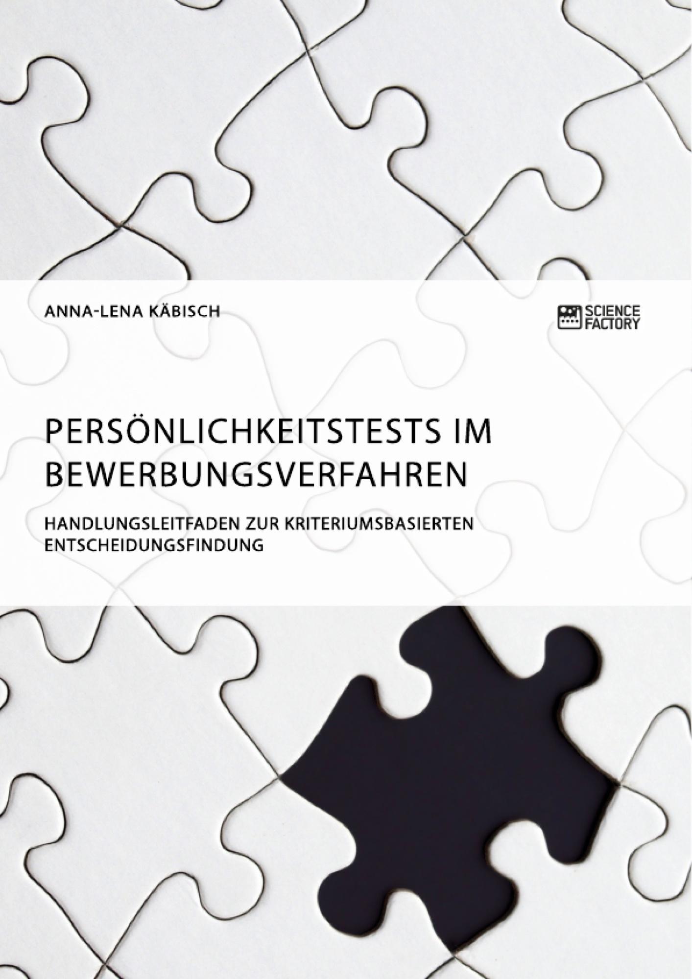 Titel: Persönlichkeitstests im Bewerbungsverfahren. Handlungsleitfaden zur kriteriumsbasierten Entscheidungsfindung