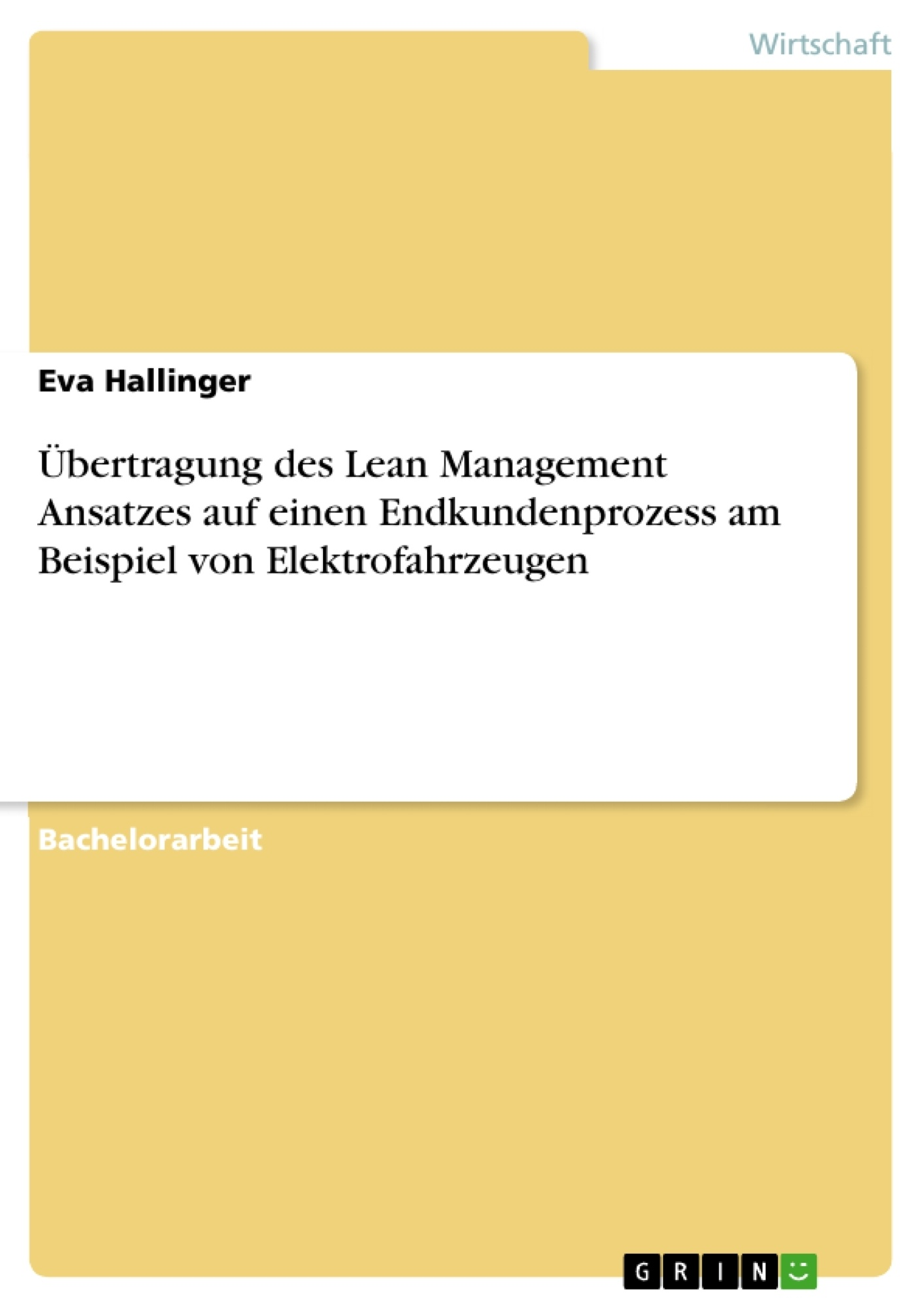 Titel: Übertragung des Lean Management Ansatzes auf einen Endkundenprozess am Beispiel von Elektrofahrzeugen