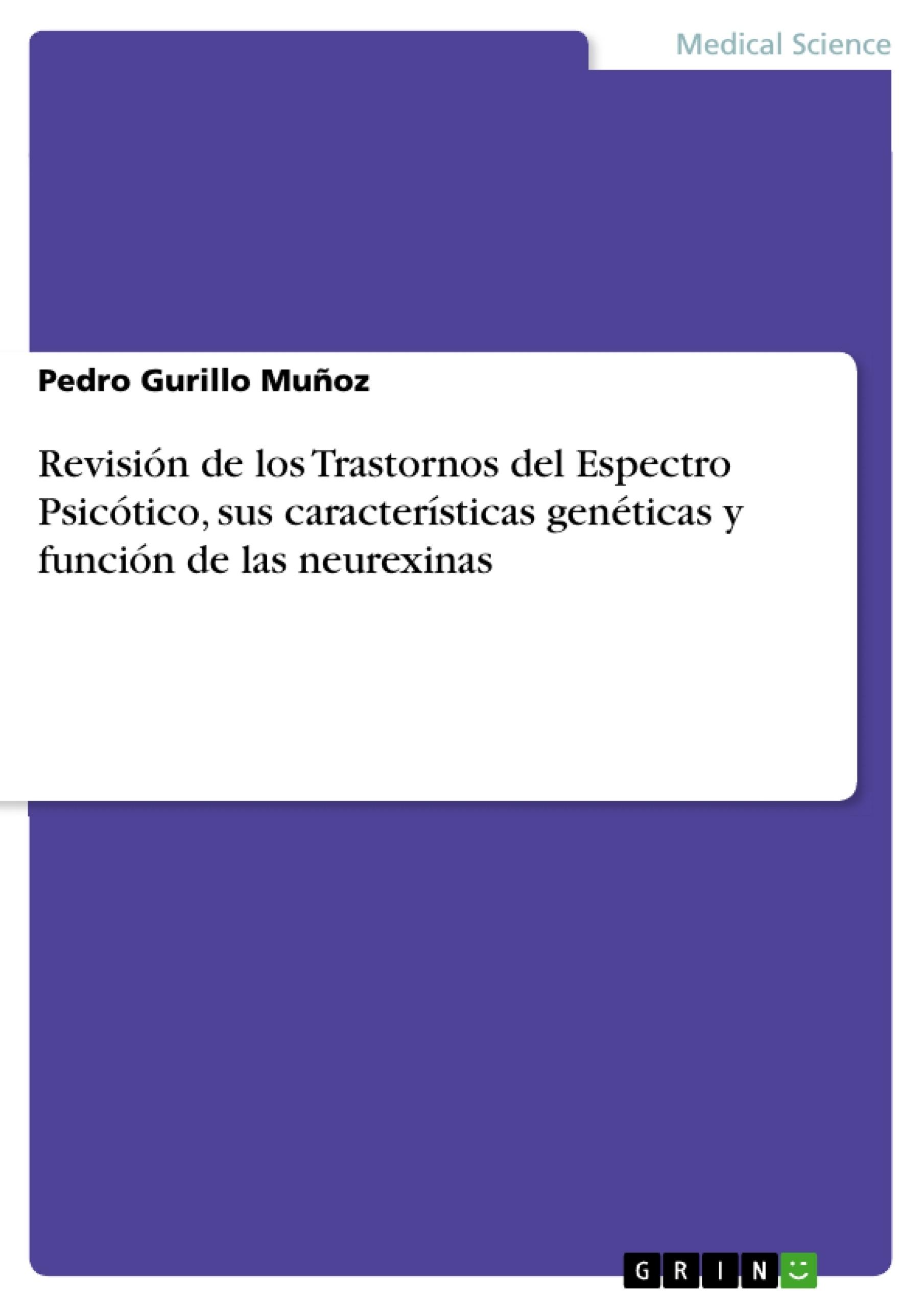 Título: Revisión de los Trastornos del Espectro Psicótico, sus características genéticas y función de las neurexinas