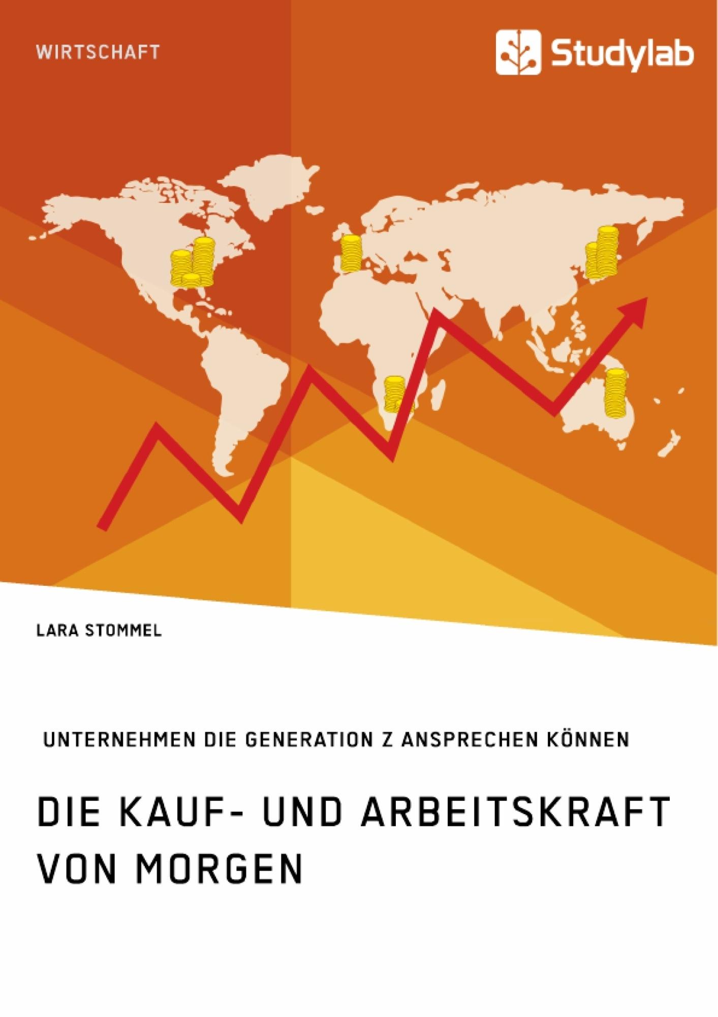 Titel: Die Kauf- und Arbeitskraft von morgen. Wie Unternehmen die Generation Z ansprechen können