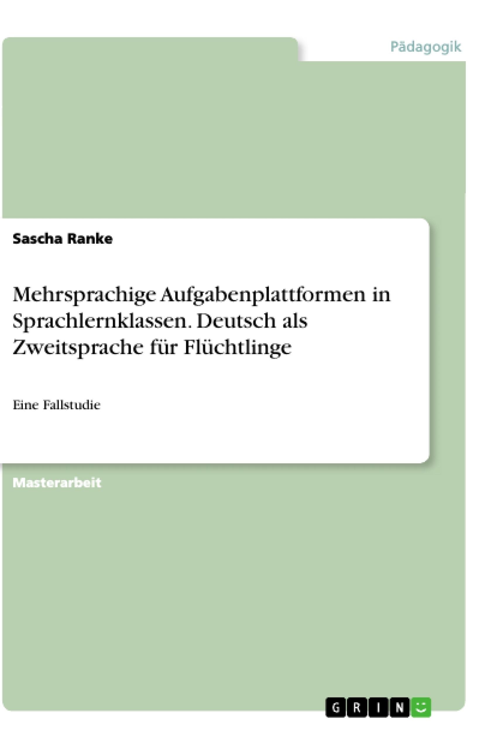 Titel: Mehrsprachige Aufgabenplattformen in Sprachlernklassen. Deutsch als Zweitsprache für Flüchtlinge