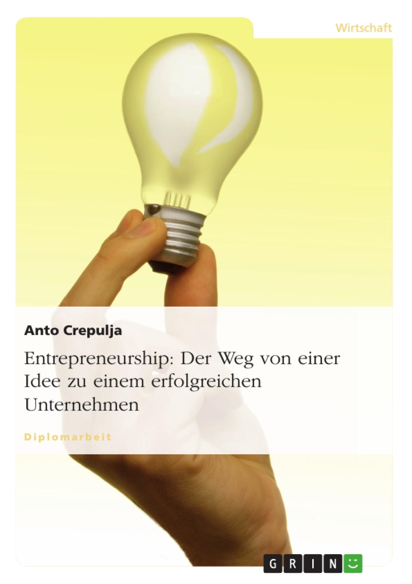 Titel: Entrepreneurship: Der Weg von einer Idee zu einem erfolgreichen Unternehmen