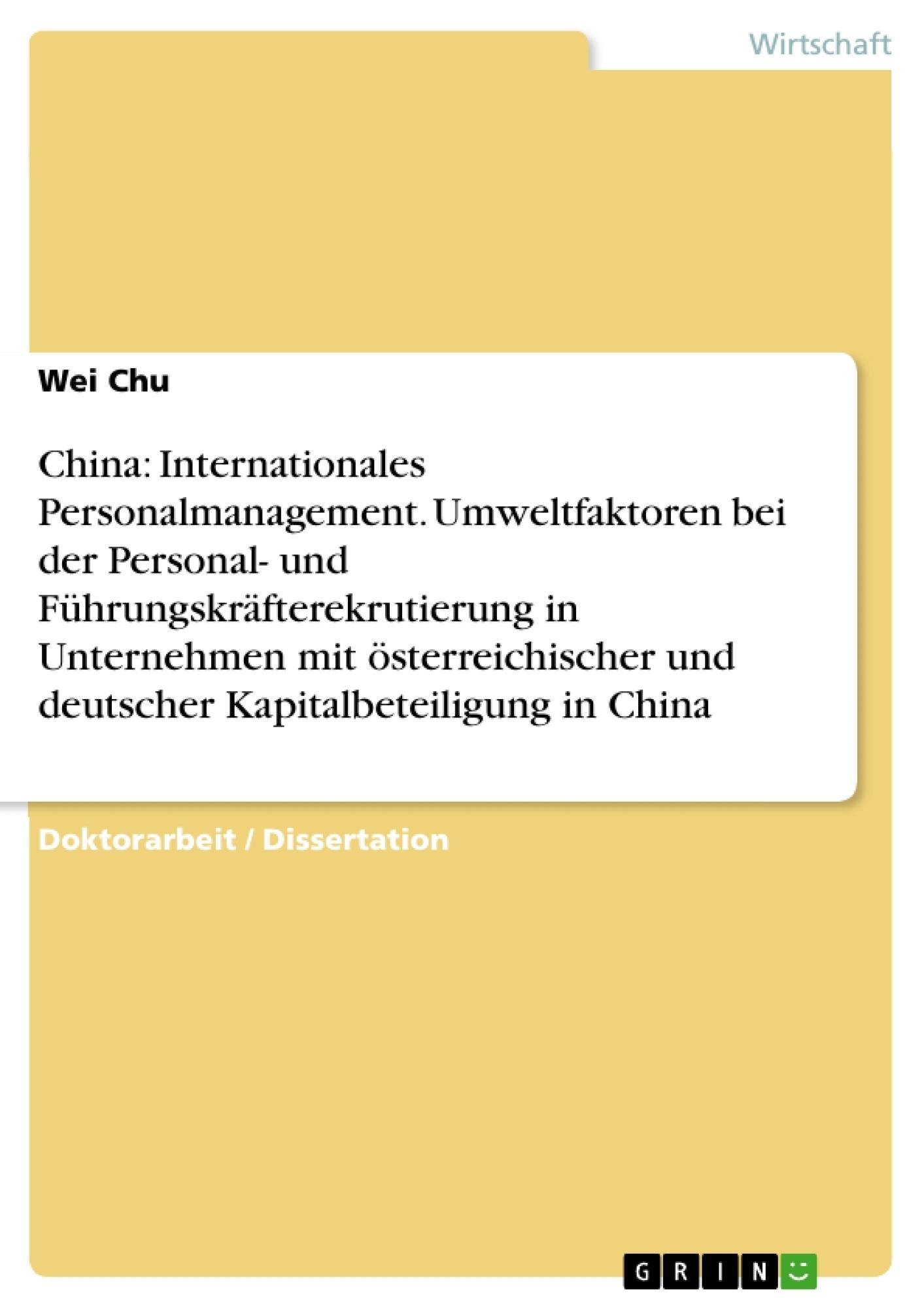 Titel: China: Internationales Personalmanagement. Umweltfaktoren bei der Personal- und Führungskräfterekrutierung in Unternehmen mit österreichischer und deutscher Kapitalbeteiligung in China