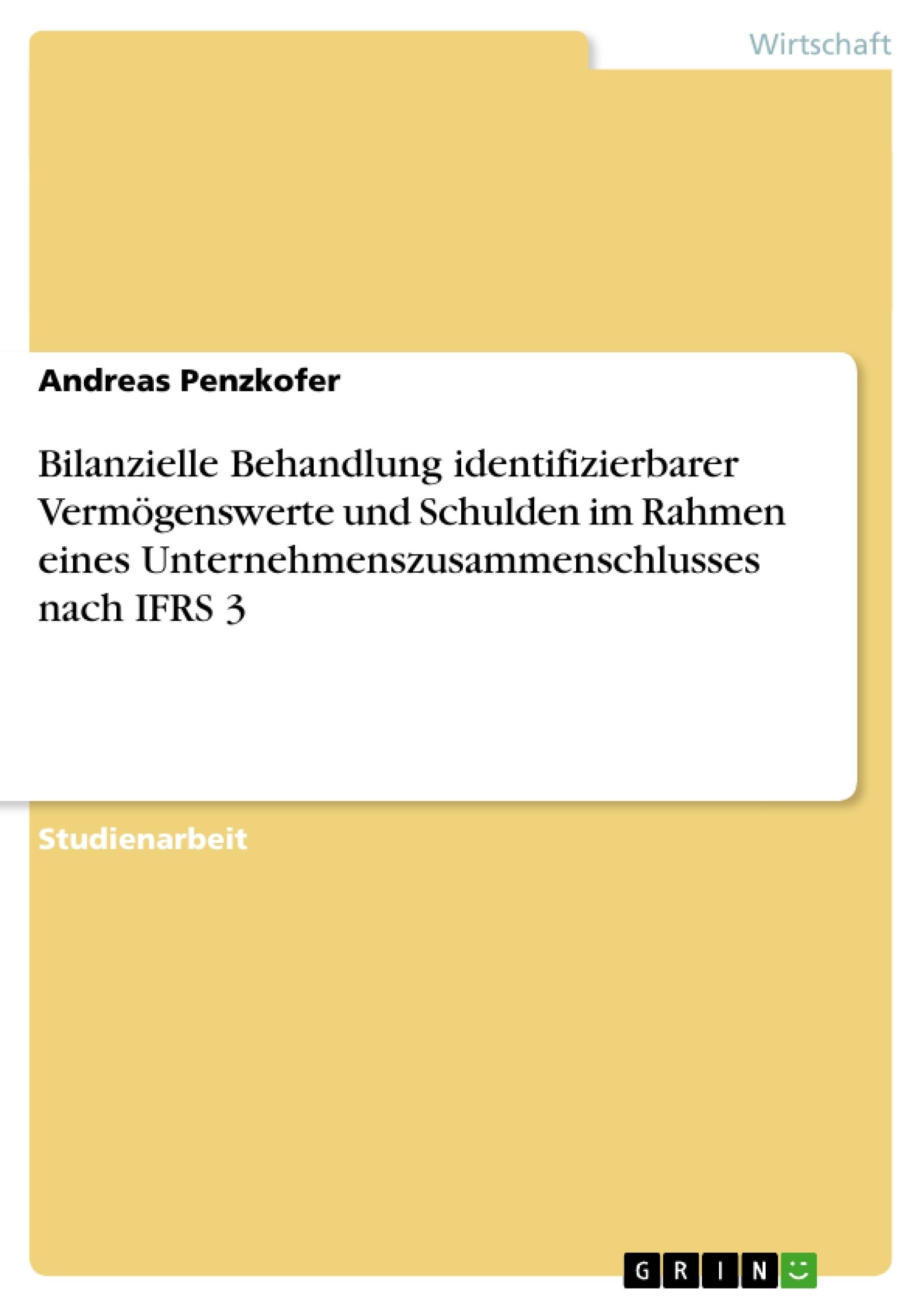 Titel: Bilanzielle Behandlung identifizierbarer Vermögenswerte und Schulden im Rahmen eines Unternehmenszusammenschlusses nach IFRS 3