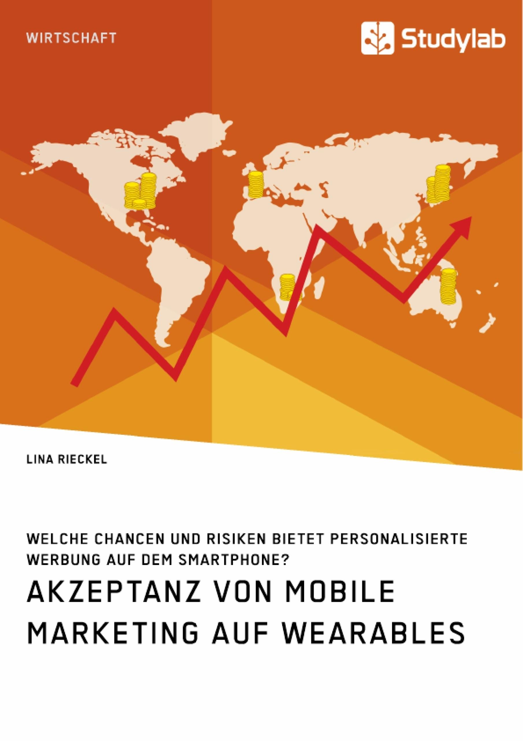 Titel: Akzeptanz von Mobile Marketing auf Wearables. Welche Chancen und Risiken bietet personalisierte Werbung auf dem Smartphone?