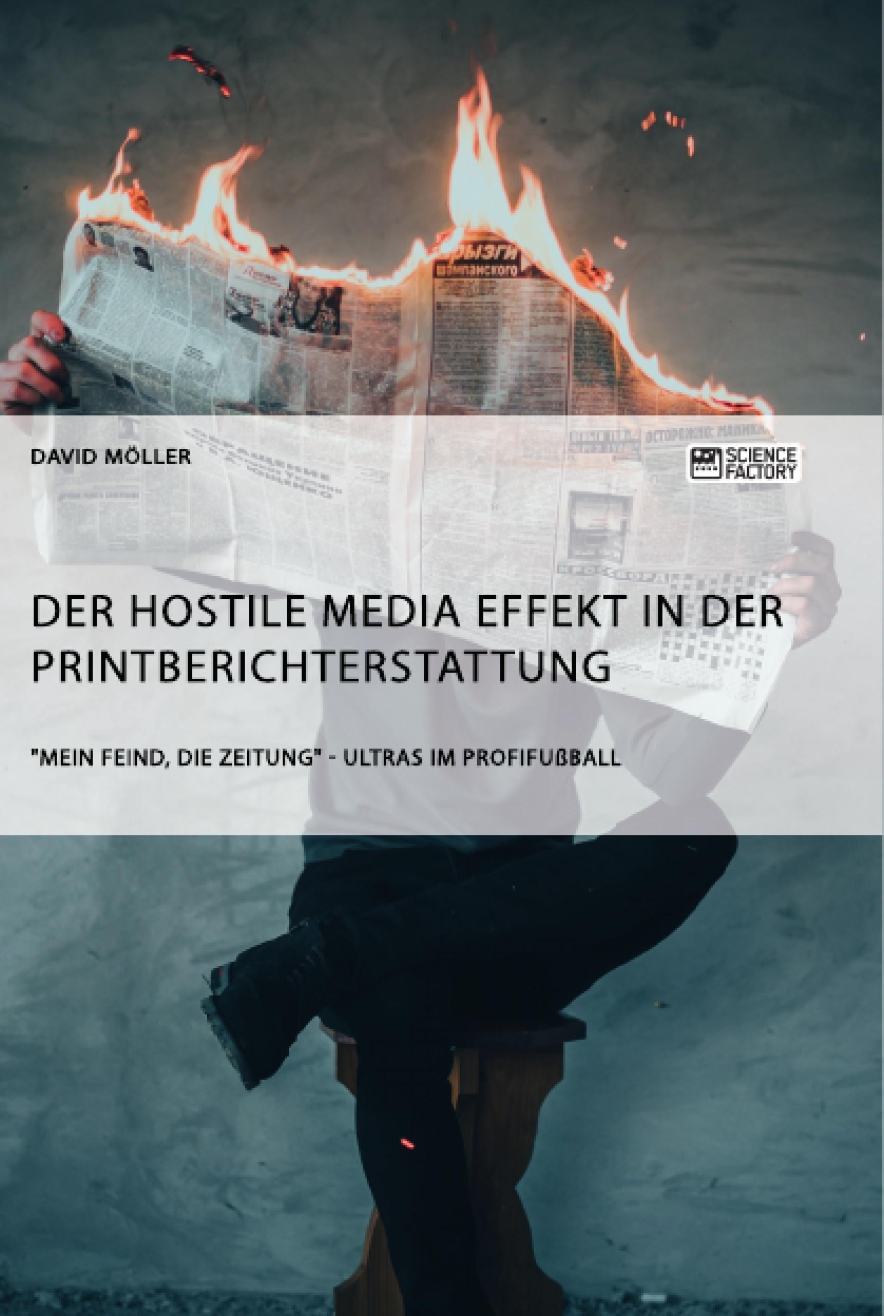 """Titel: Der Hostile Media Effekt in der Printberichterstattung. """"Mein Feind, die Zeitung"""" - Ultras im Profifußball"""