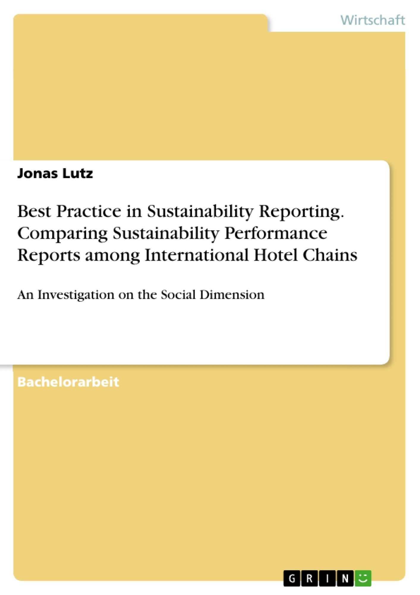 Titel: Best Practice in Sustainability Reporting. Comparing Sustainability Performance Reports among International Hotel Chains