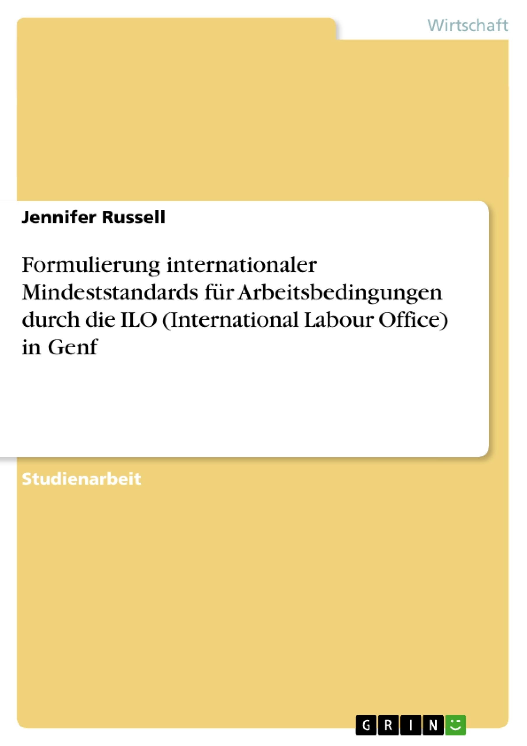 Titel: Formulierung internationaler Mindeststandards für Arbeitsbedingungen durch die ILO (International Labour Office) in Genf