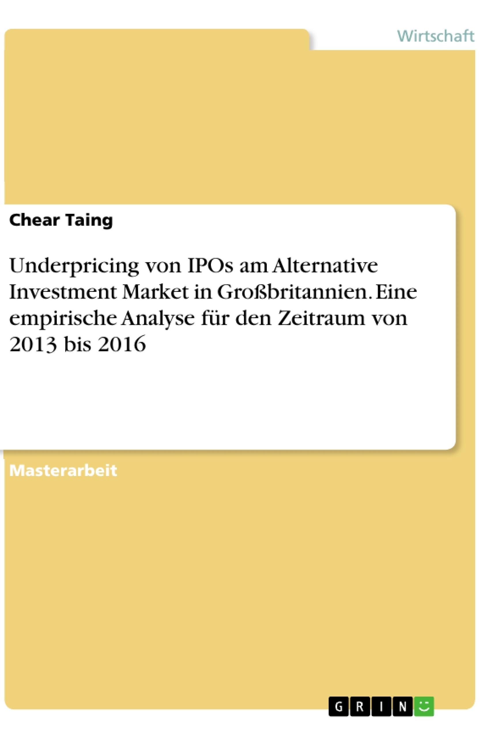 Titel: Underpricing von IPOs am Alternative Investment Market in Großbritannien. Eine empirische Analyse für den Zeitraum von 2013 bis 2016