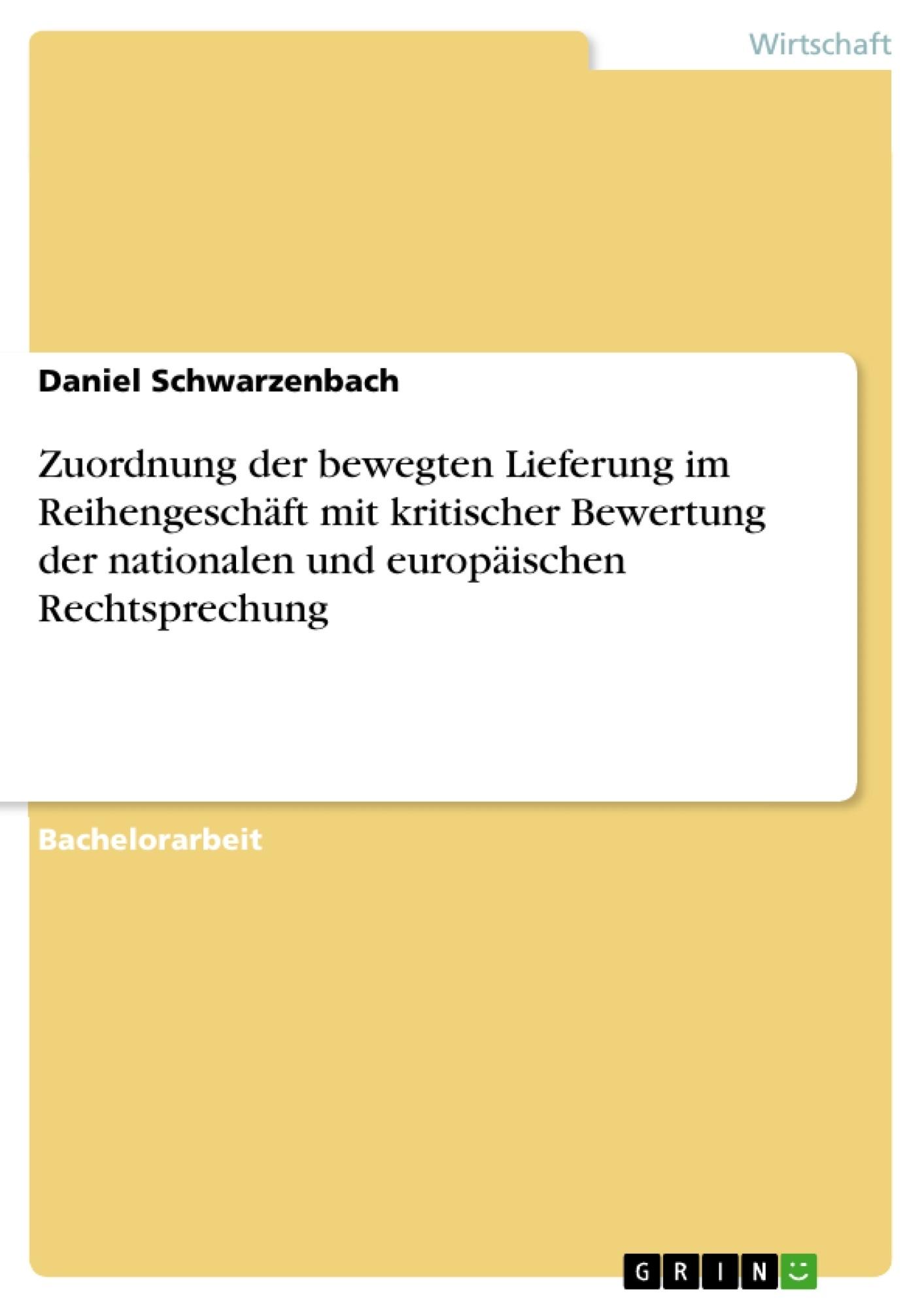 Titel: Zuordnung der bewegten  Lieferung im Reihengeschäft mit kritischer Bewertung der nationalen und europäischen Rechtsprechung