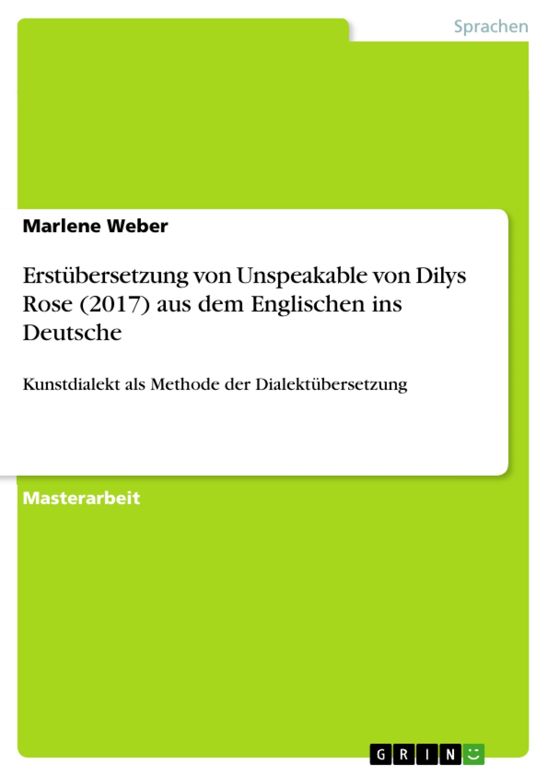 Titel: Erstübersetzung von Unspeakable von Dilys Rose (2017) aus dem Englischen ins Deutsche