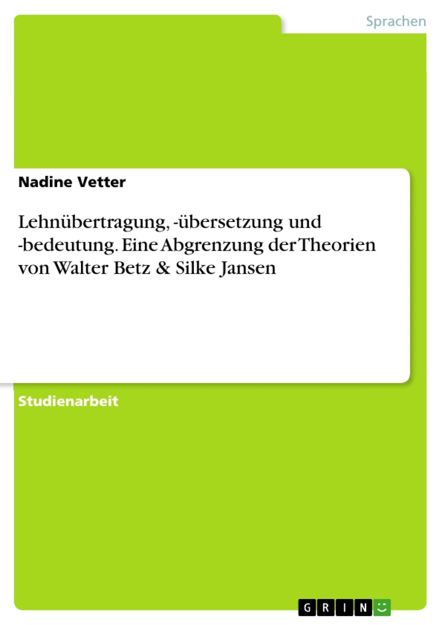 Titel: Lehnübertragung, -übersetzung und -bedeutung. Eine Abgrenzung der Theorien von Walter Betz & Silke Jansen
