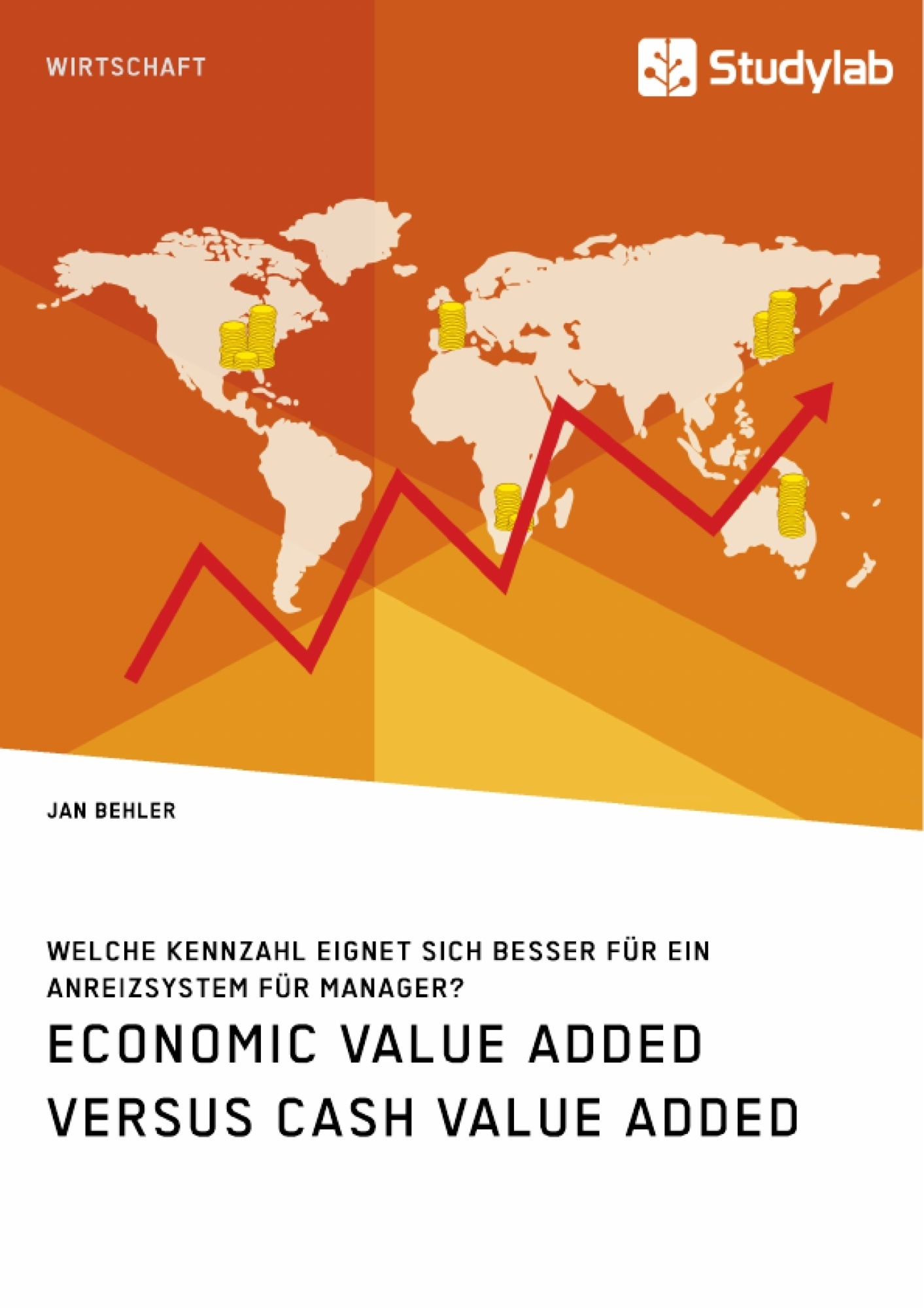 Titel: Economic Value Added versus Cash Value Added. Welche Kennzahl eignet sich besser für ein Anreizsystem für Manager?