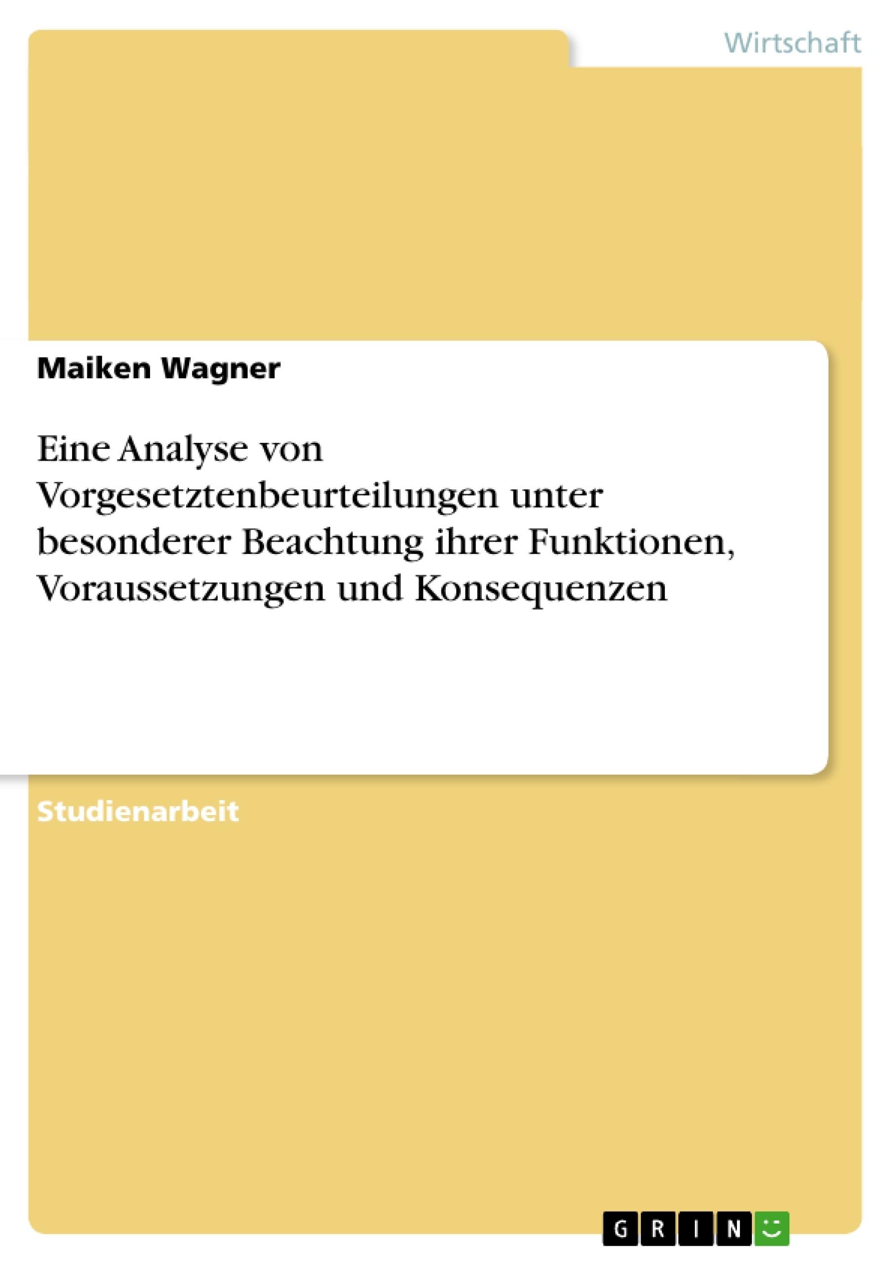 Titel: Eine Analyse von Vorgesetztenbeurteilungen unter besonderer Beachtung ihrer Funktionen, Voraussetzungen und Konsequenzen