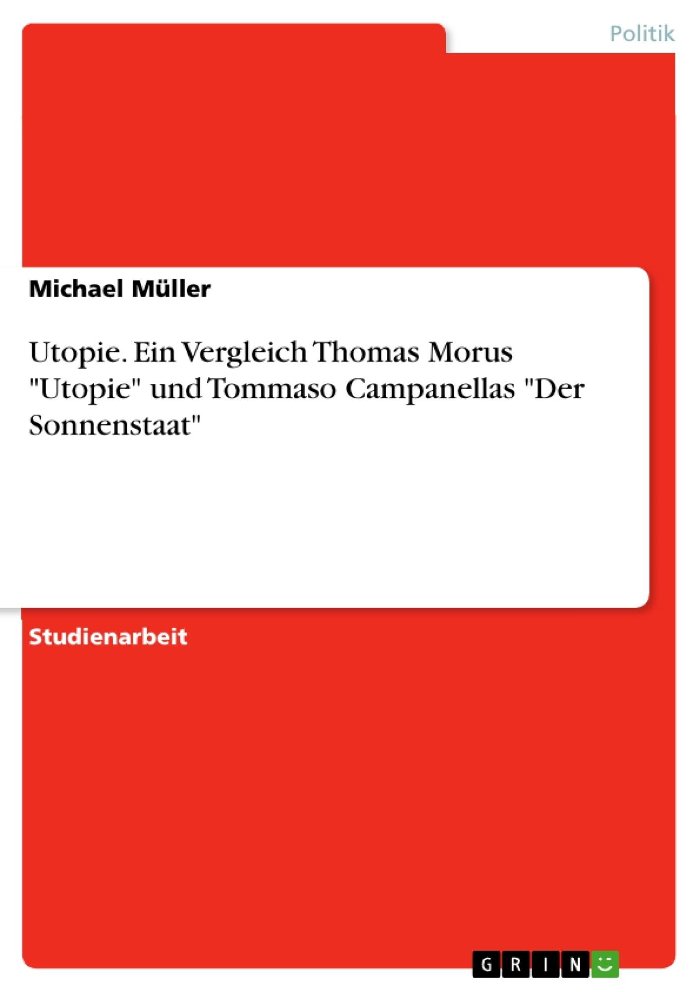 """Titel: Utopie. Ein Vergleich Thomas Morus """"Utopie"""" und Tommaso Campanellas """"Der Sonnenstaat"""""""