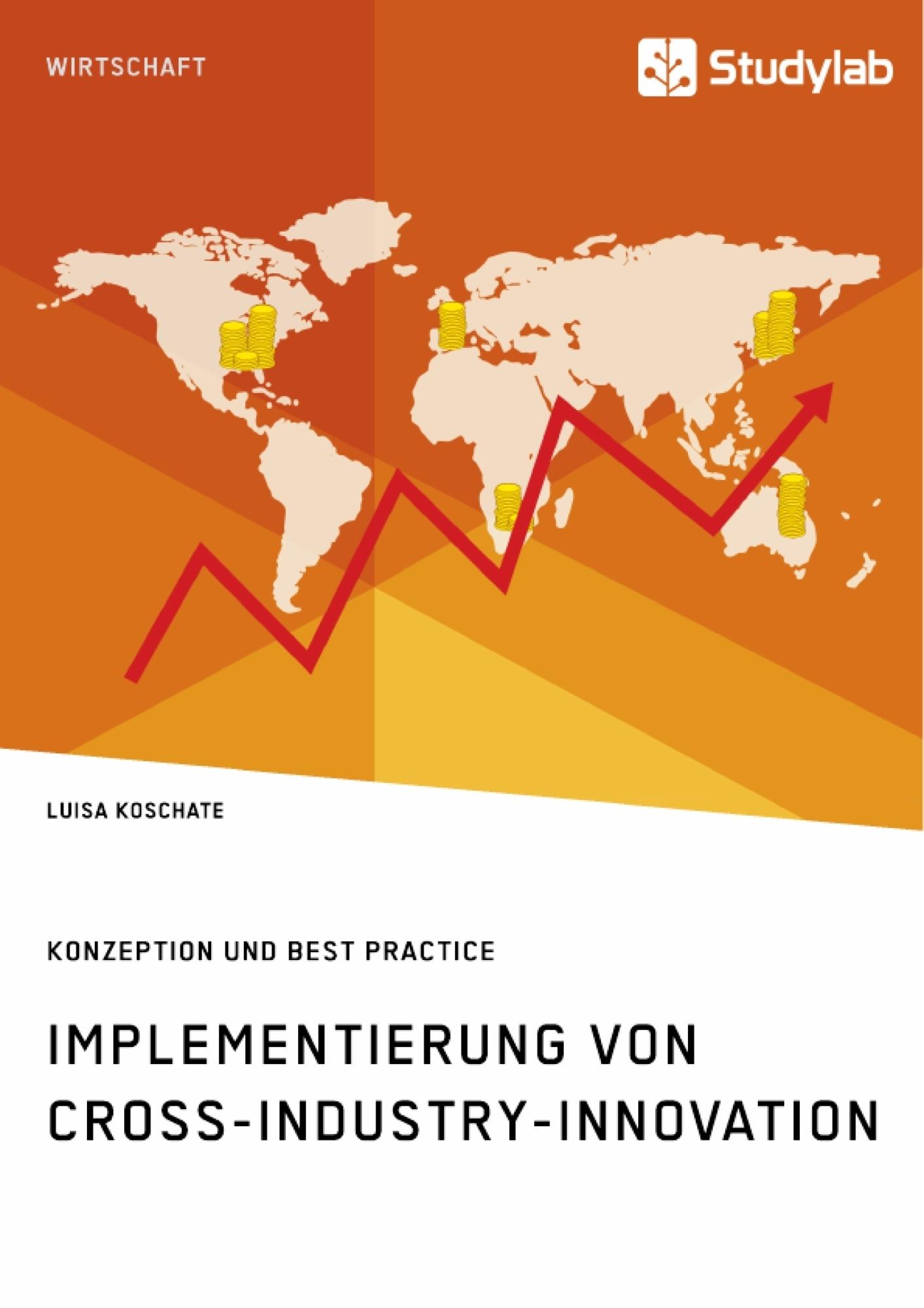 Titel: Implementierung von Cross-Industry-Innovation. Konzeption und Best Practice