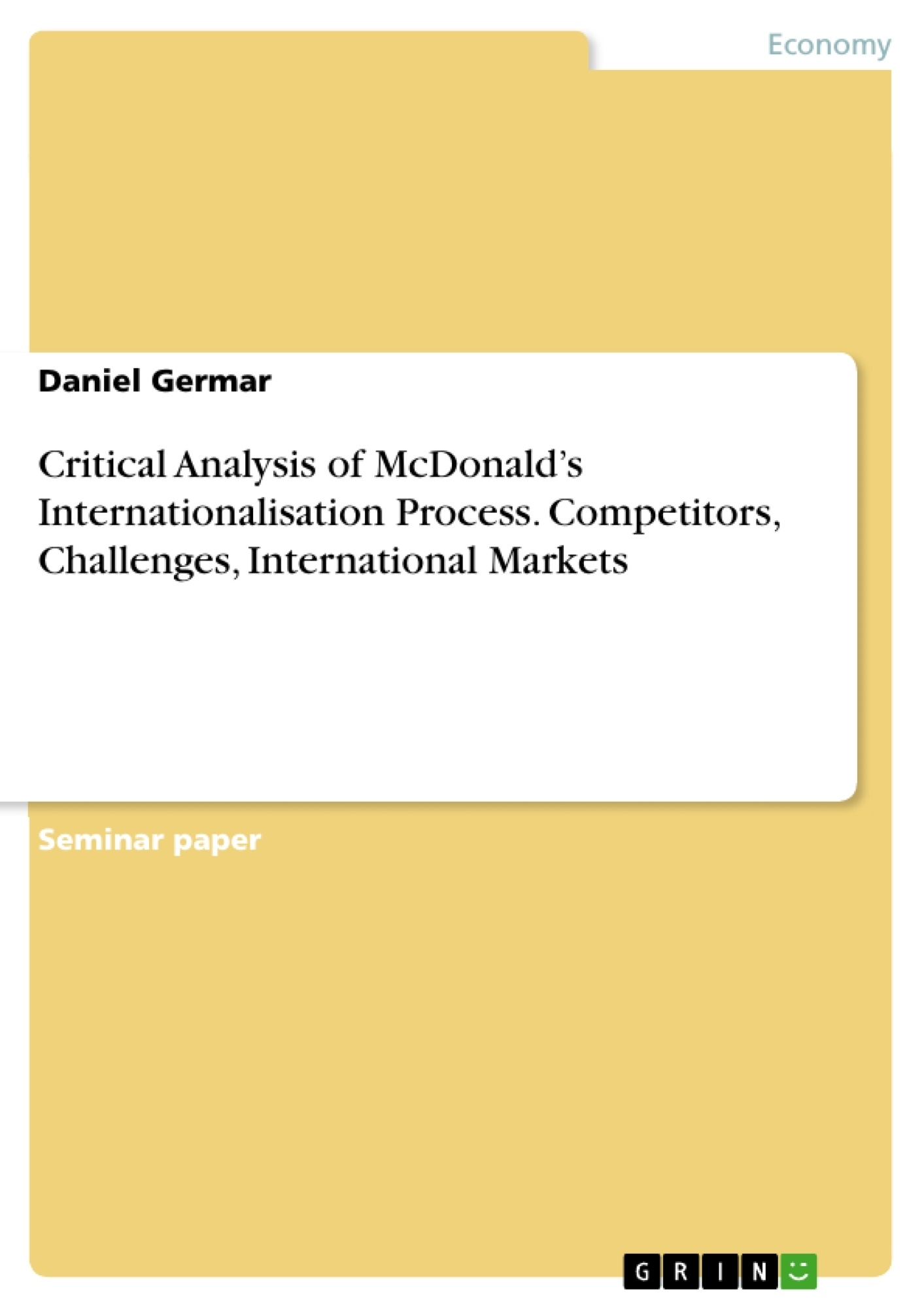 Title: Critical Analysis of McDonald's Internationalisation Process. Competitors, Challenges, International Markets