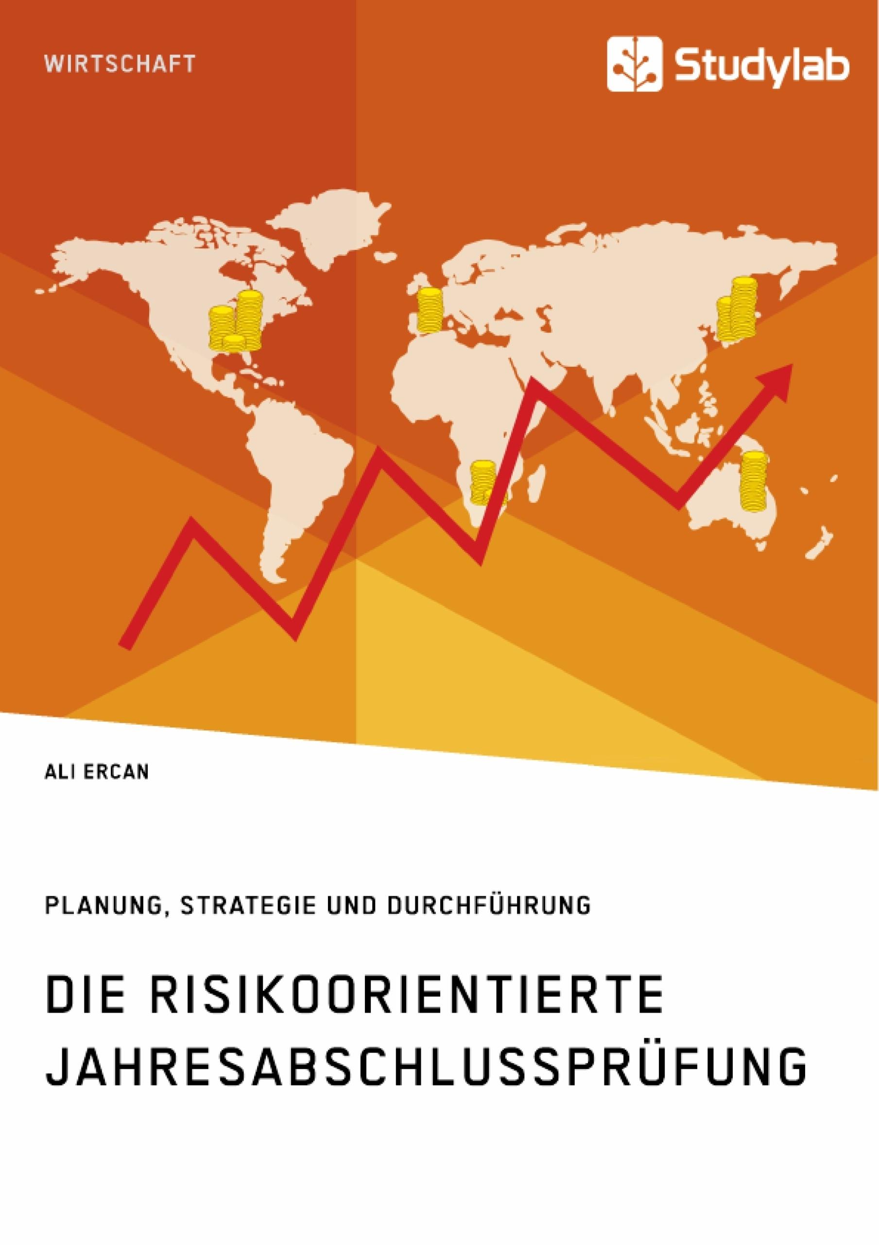 Titel: Die risikoorientierte Jahresabschlussprüfung. Planung, Strategie und Durchführung