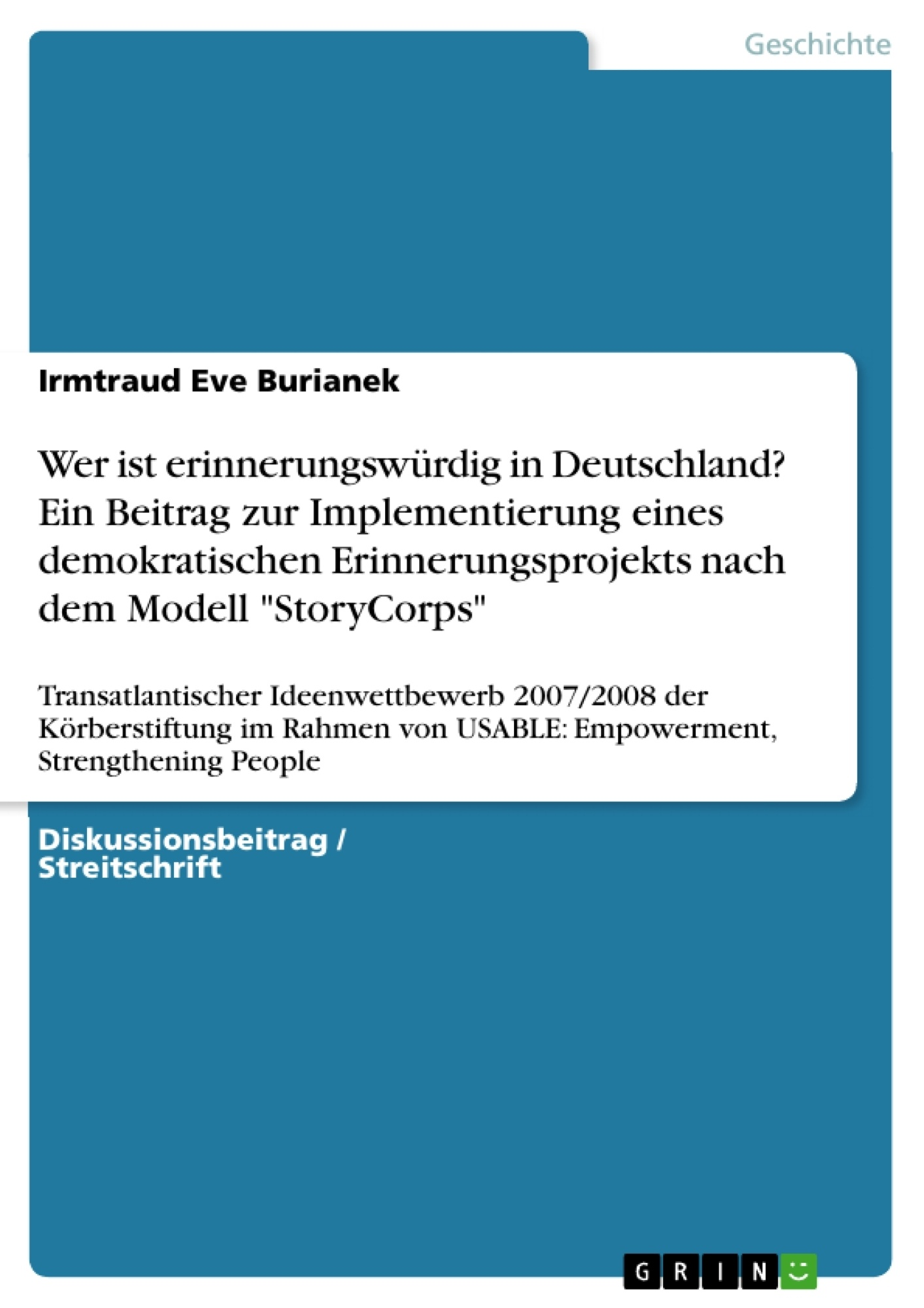 """Titel: Wer ist erinnerungswürdig in Deutschland? Ein Beitrag zur Implementierung eines demokratischen Erinnerungsprojekts nach dem Modell """"StoryCorps"""""""